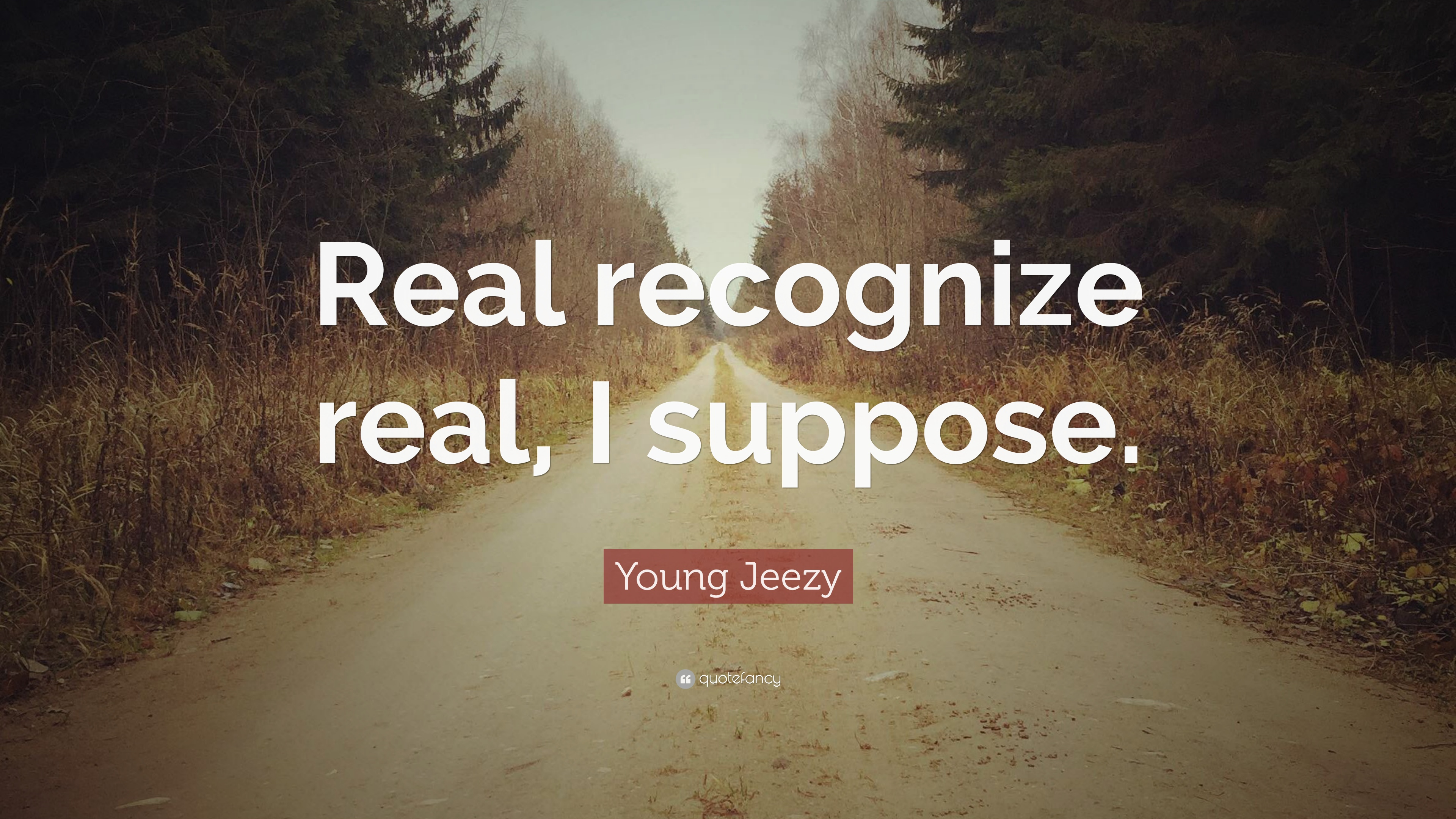 """Young Jeezy Quote: """"Real recognize real, I suppose."""" (7 wallpapers"""