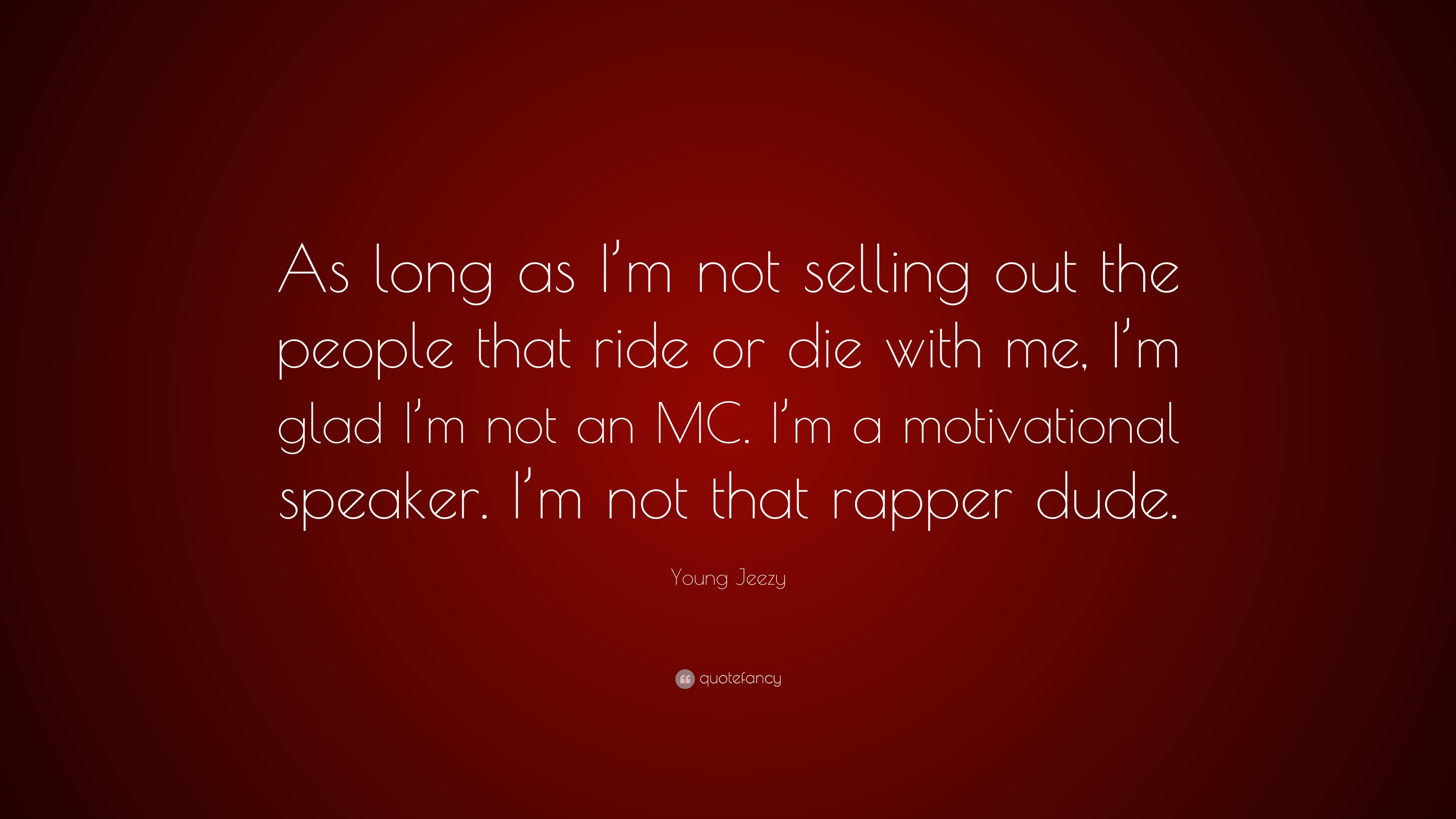 Young Jeezy Quote As Long Im Not Selling Out The People That