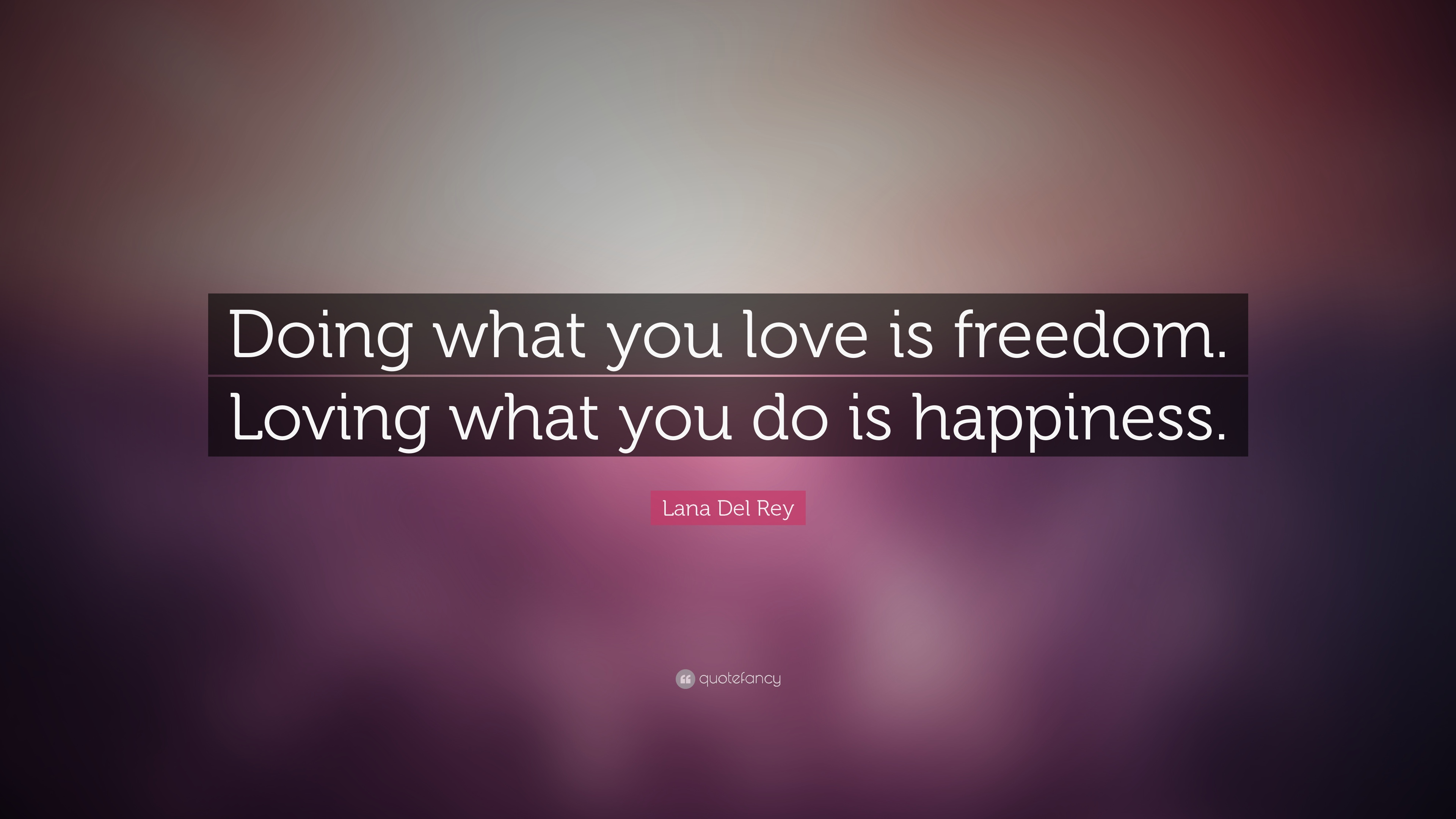 Doing what you love is freedom. Loving what you do is happiness ...