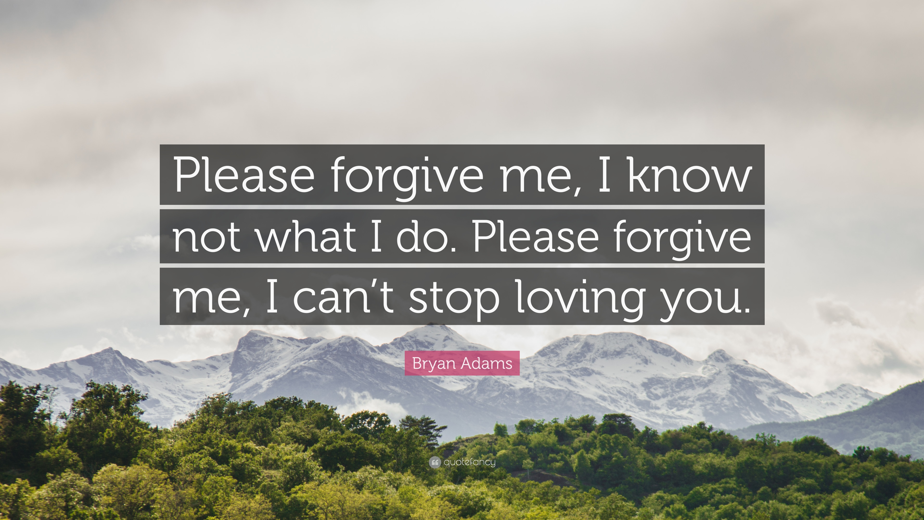 Bryan Adams Quote Please Forgive Me I Know Not What I Do Please