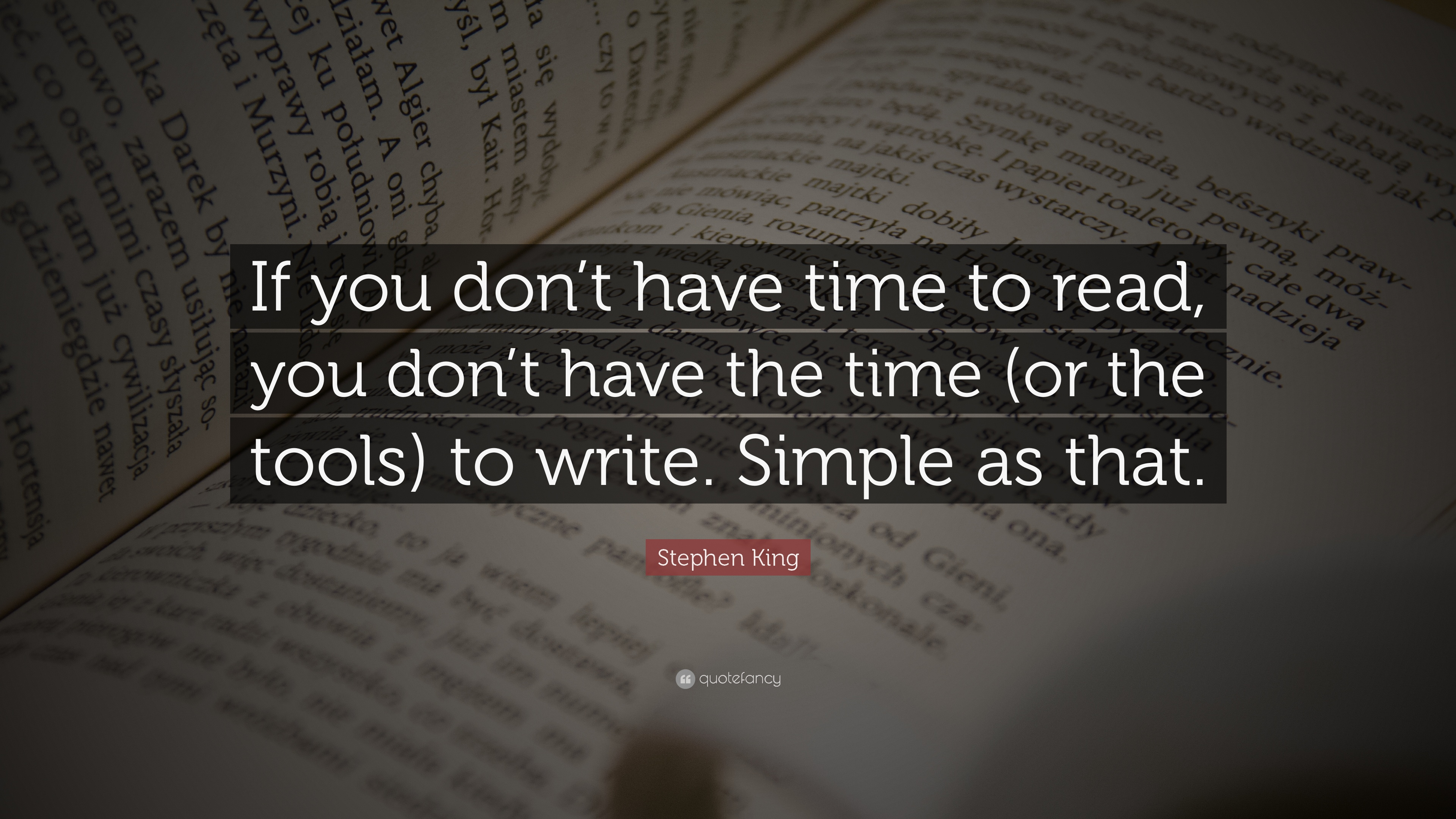 "stephen king quote: ""if you don't have time to read, you don't have"