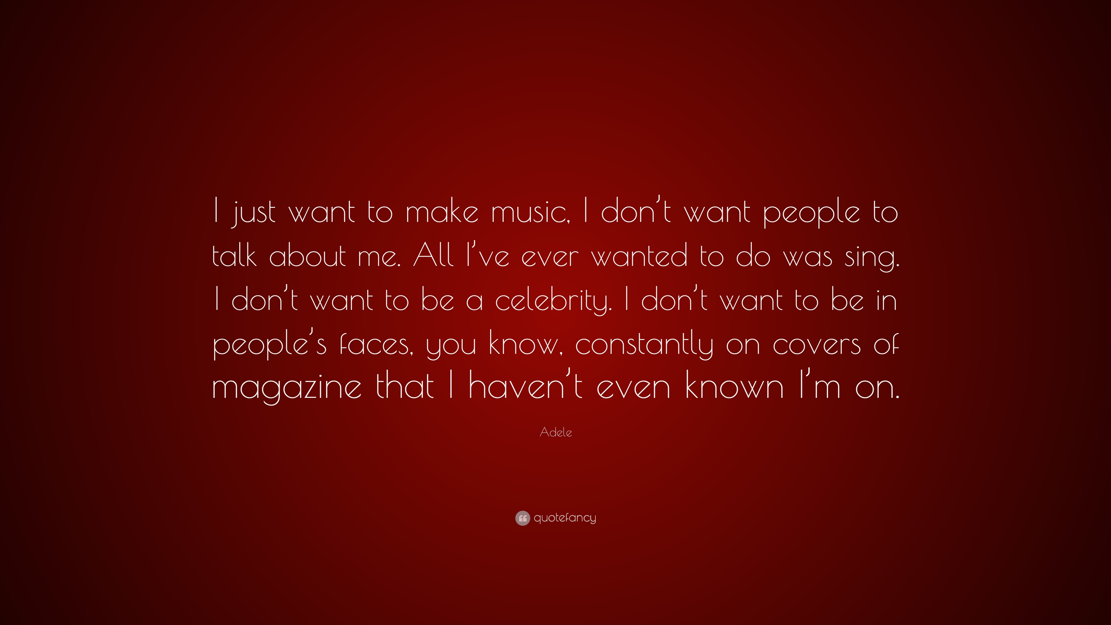Adele Quote I Just Want To Make Music I Dont Want People To Talk