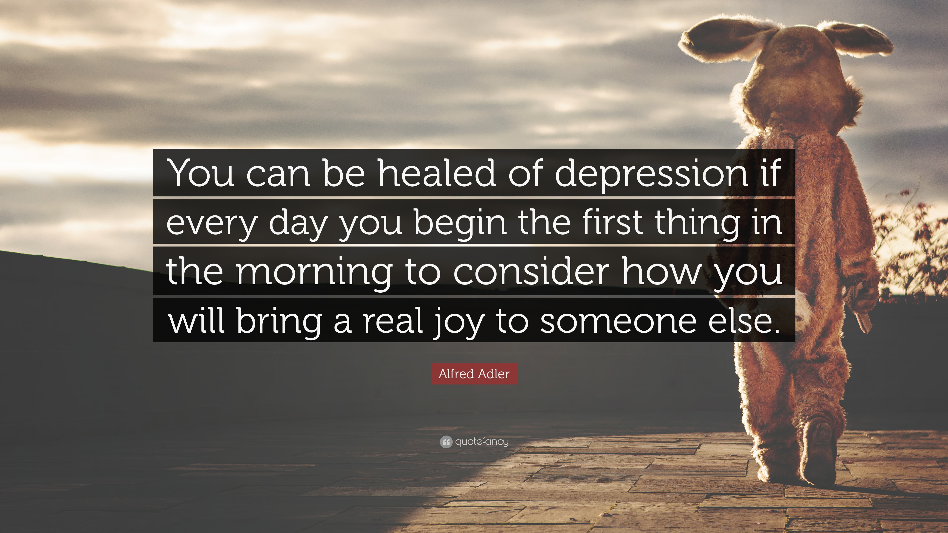 Alfred Adler Quote: U201cYou Can Be Healed Of Depression If Every Day You Begin