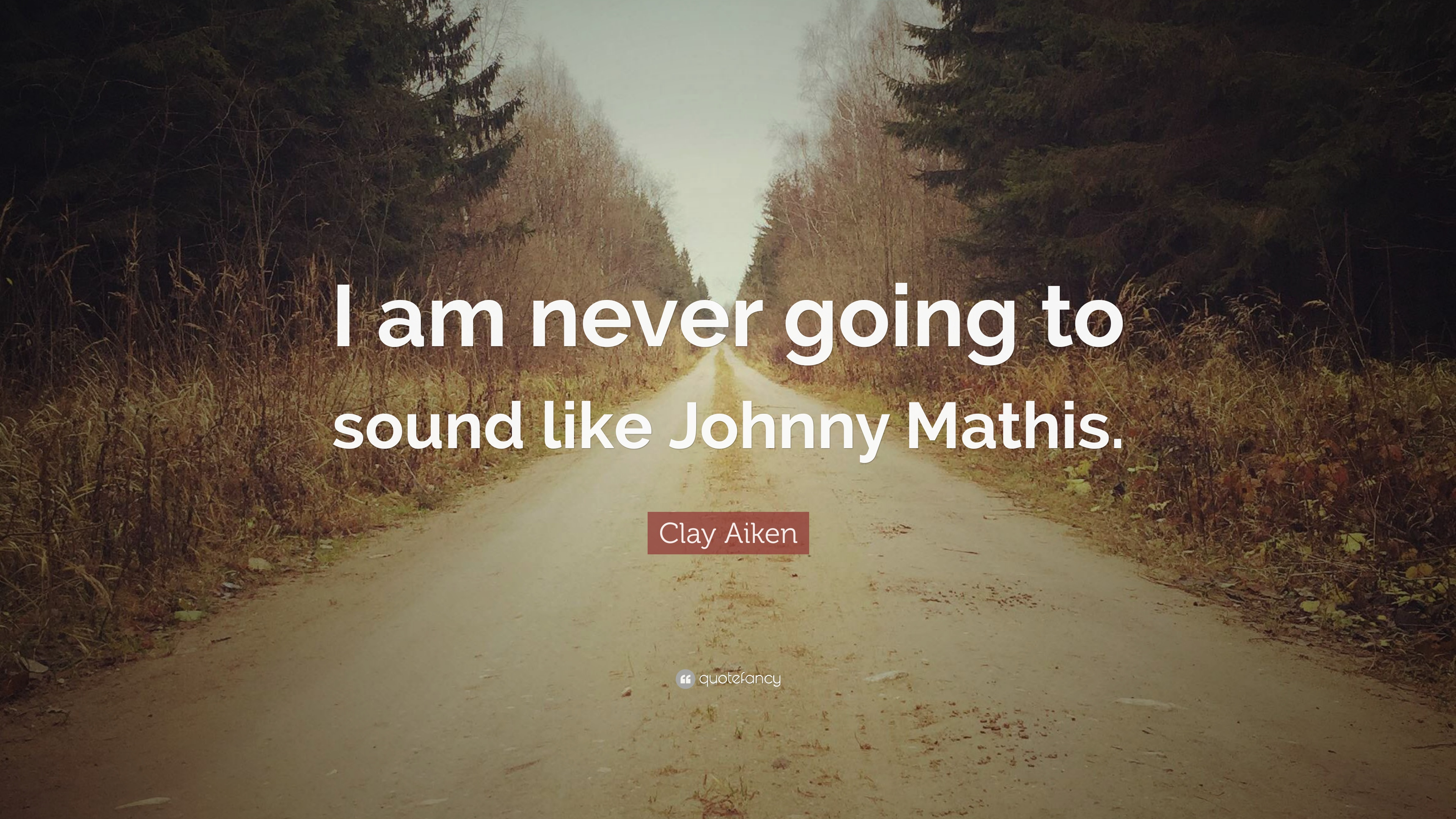 "Clay Aiken Quote: ""I Am Never Going To Sound Like Johnny"