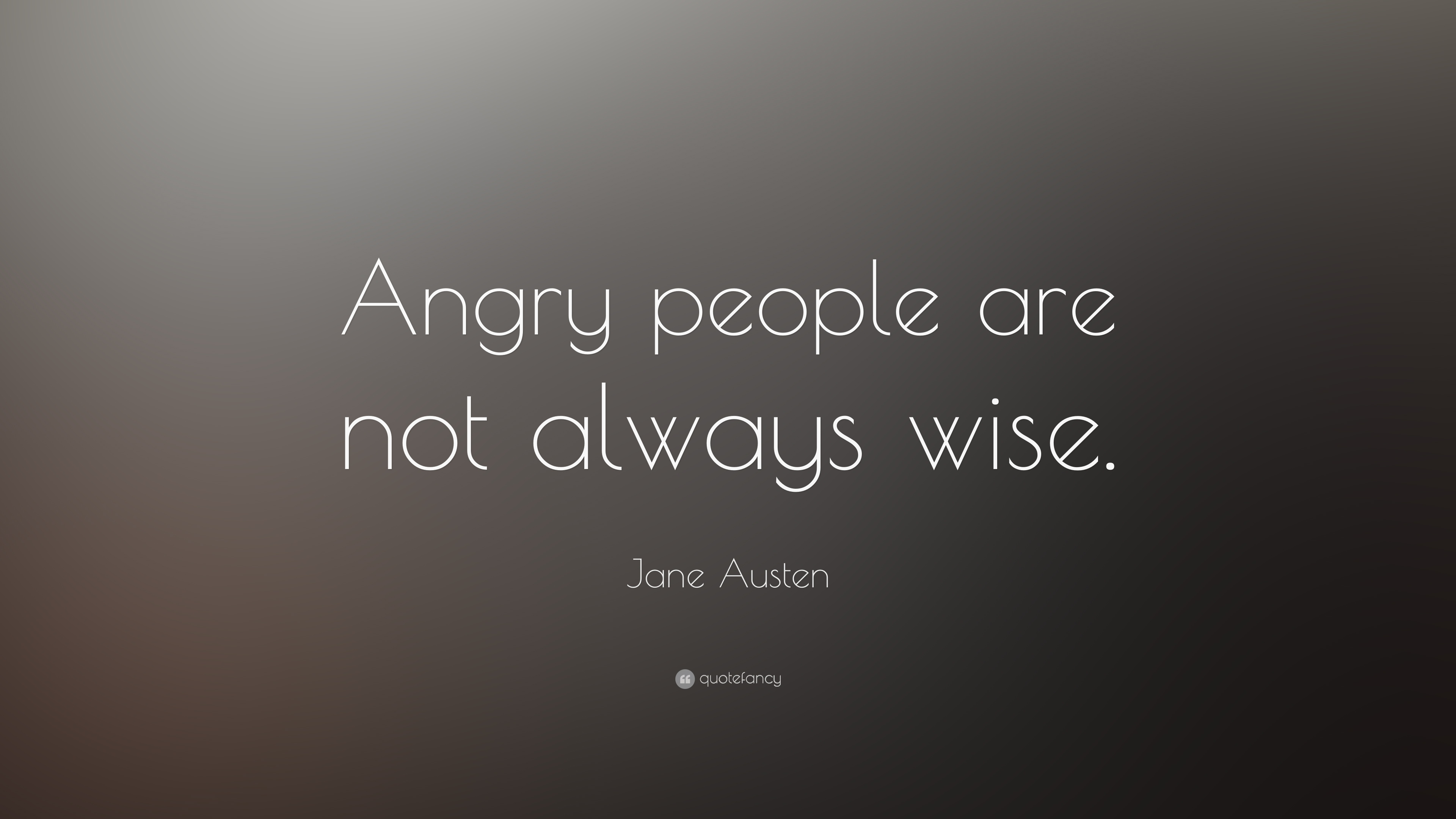 "Wise Quotes: Jane Austen Quote: ""Angry People Are Not Always Wise."" (13"