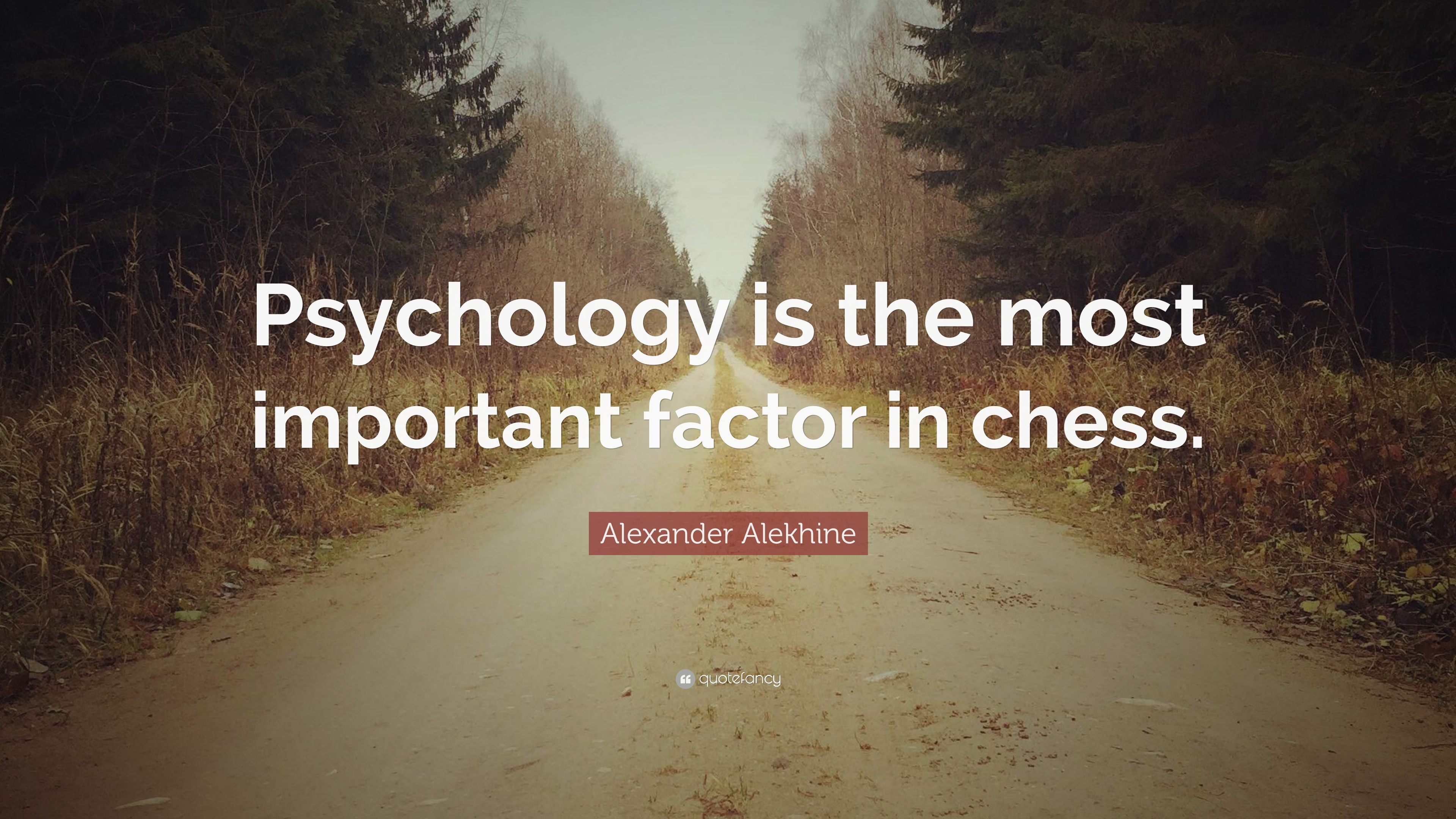 """Alexander Alekhine Quote: """"Psychology is the most important"""