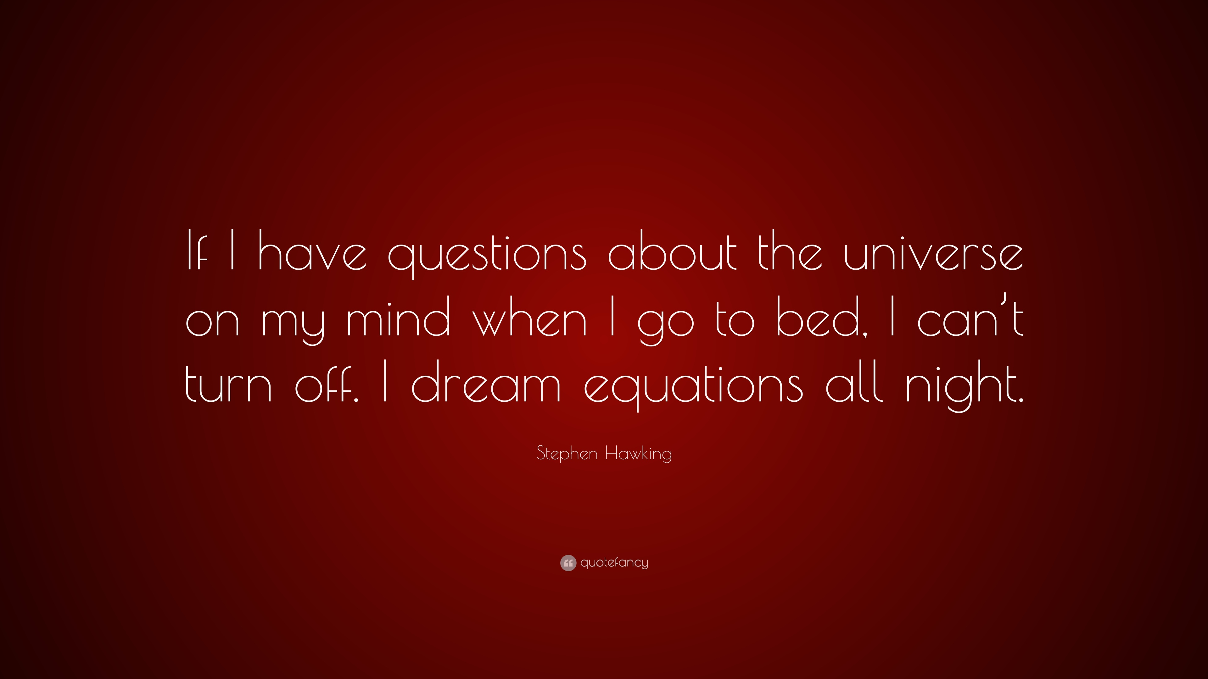 stephen hawking quote if i have questions about the universe on stephen hawking quote if i have questions about the universe on my mind when