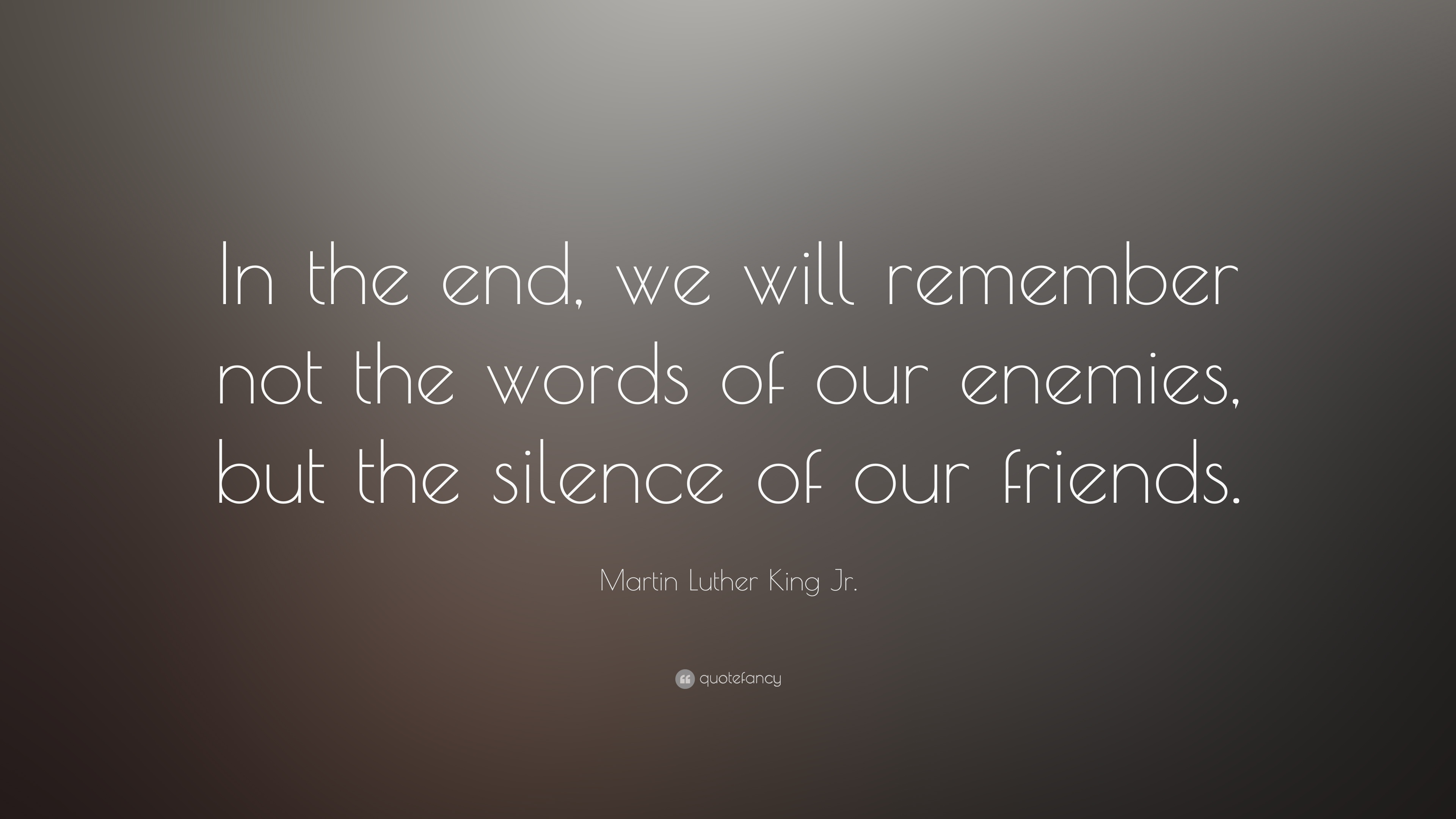 Martin Luther King Jr Quote In The End We Will Remember Not The