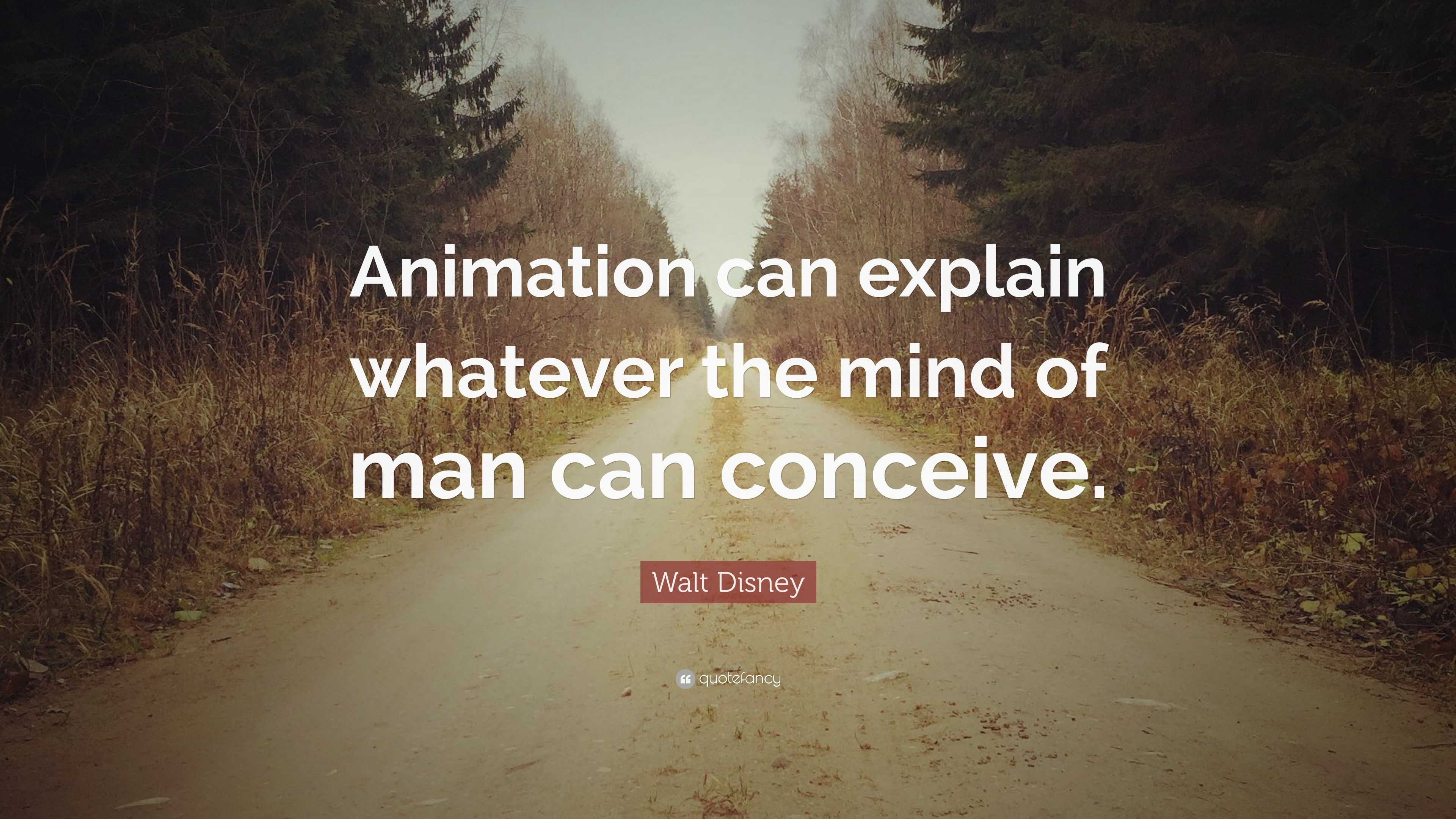 """Walt Disney Quote: """"Animation Can Explain Whatever The"""