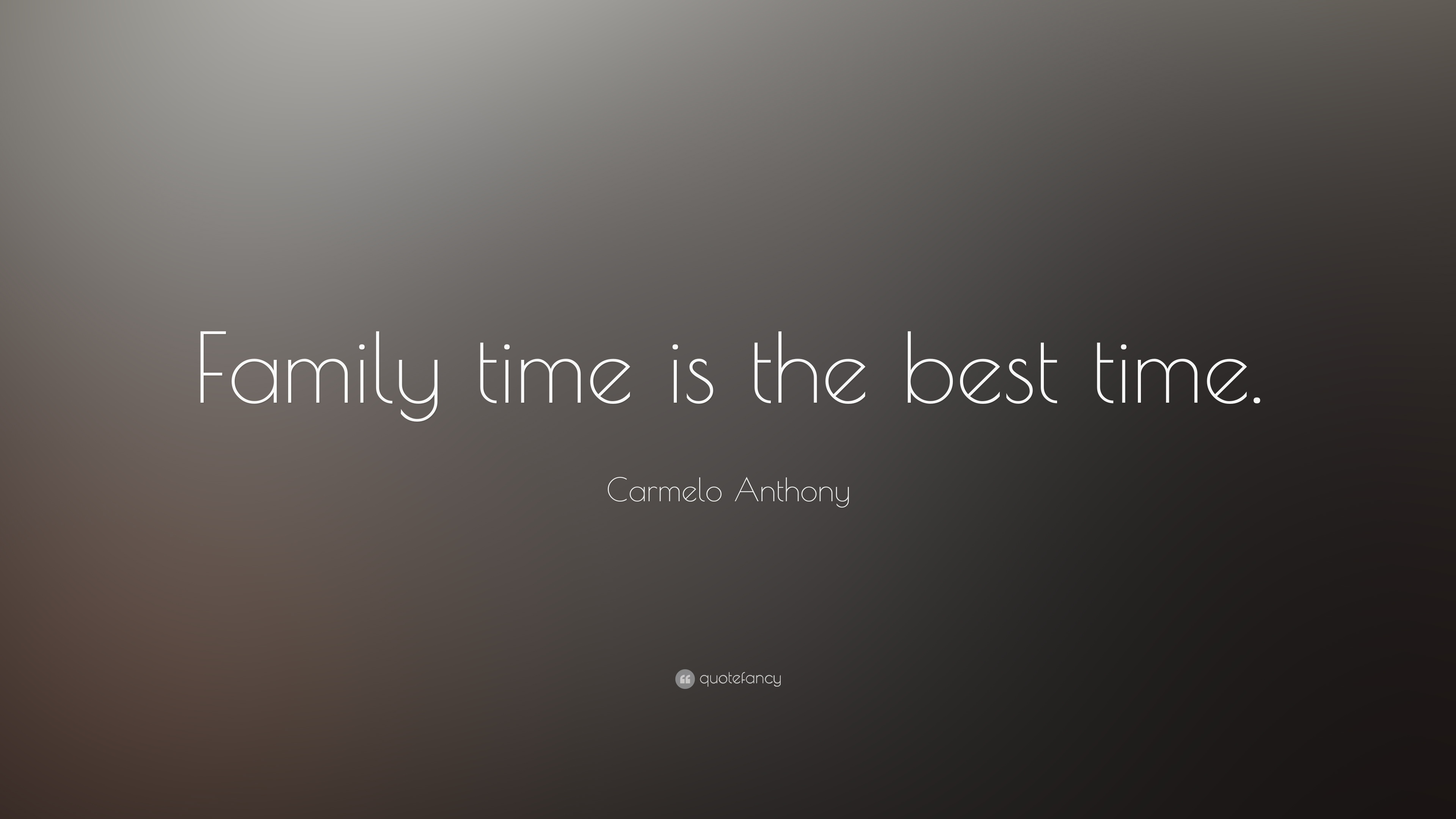 carmelo anthony quote family time is the best time