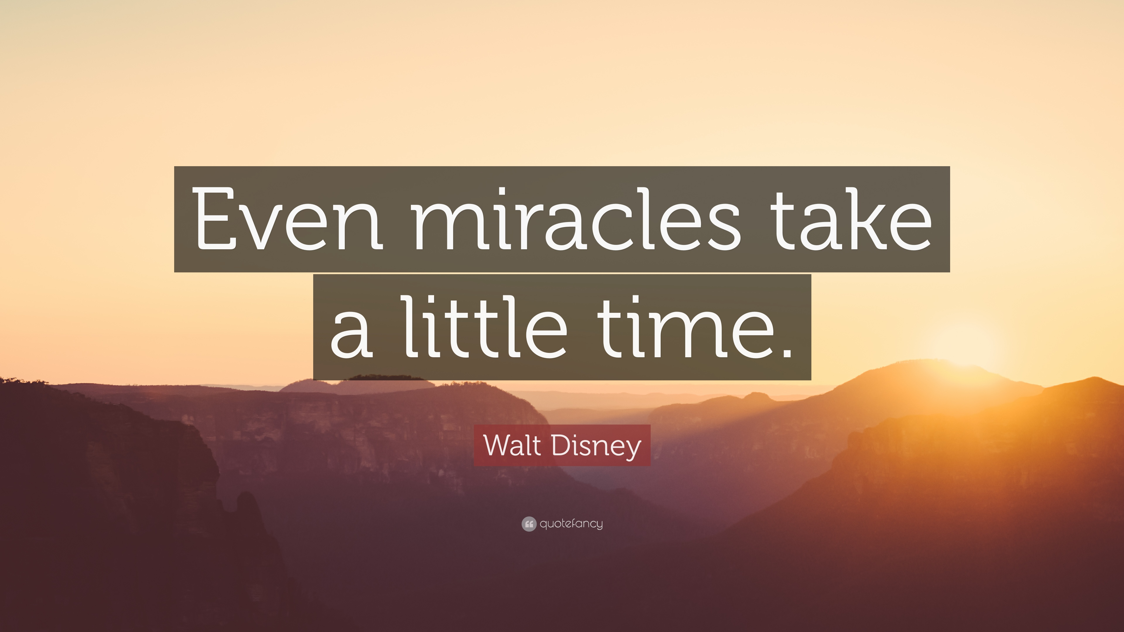 "walt disney quote ""even miracles take a little time """
