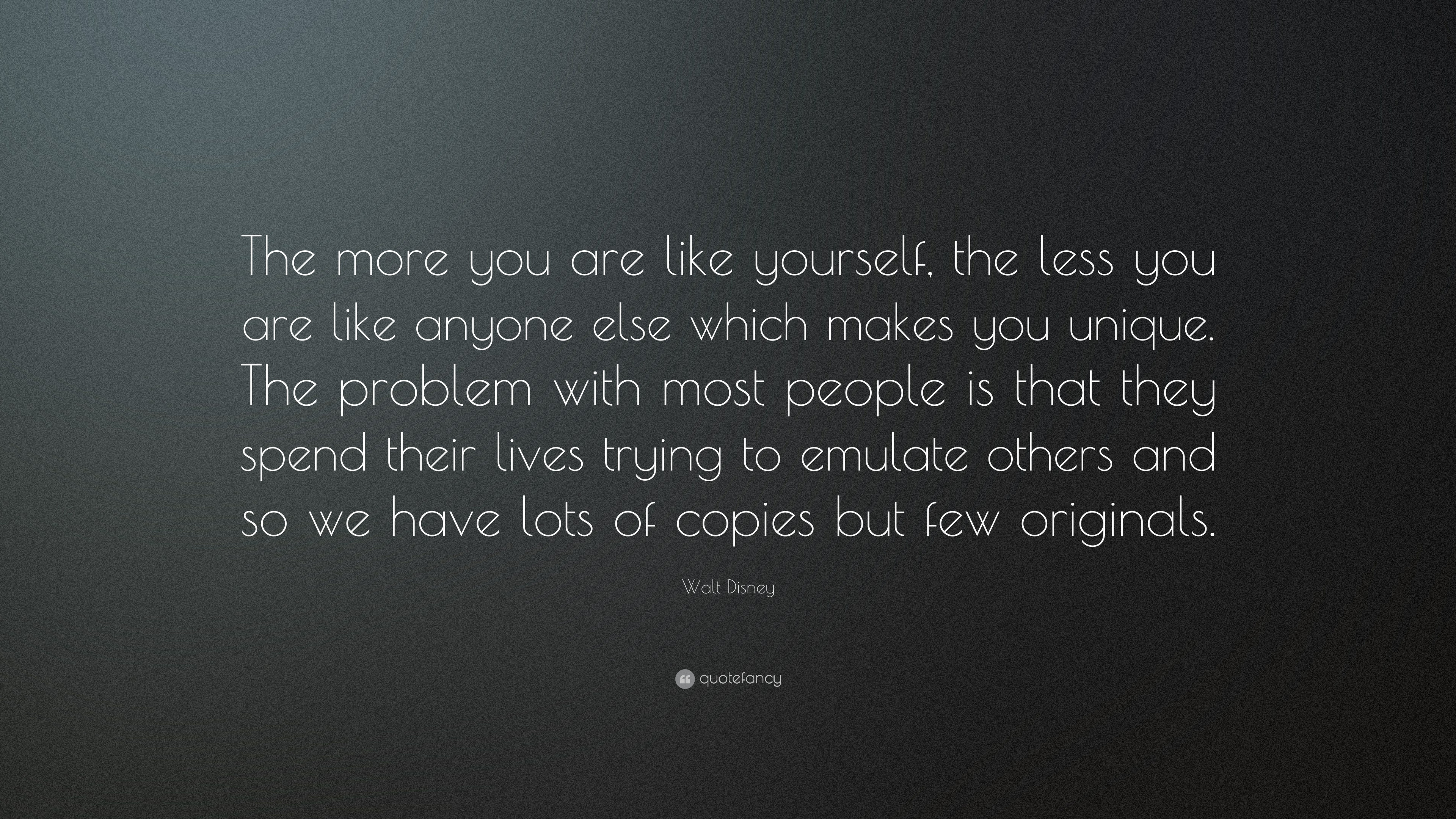 Walt Disney Quote The More You Are Like Yourself Less