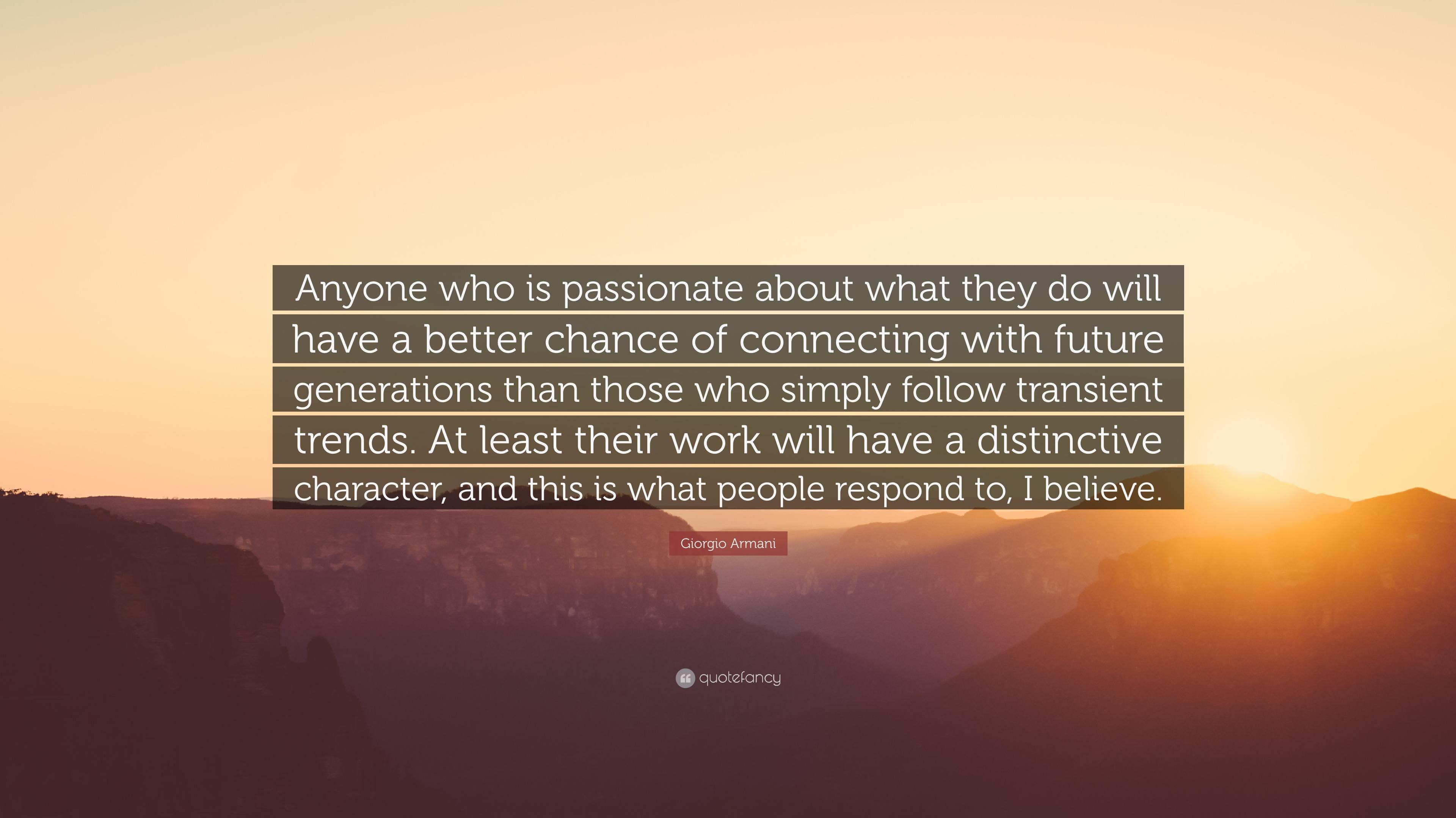 giorgio armani quote anyone who is passionate about what they do giorgio armani quote anyone who is passionate about what they do will have a