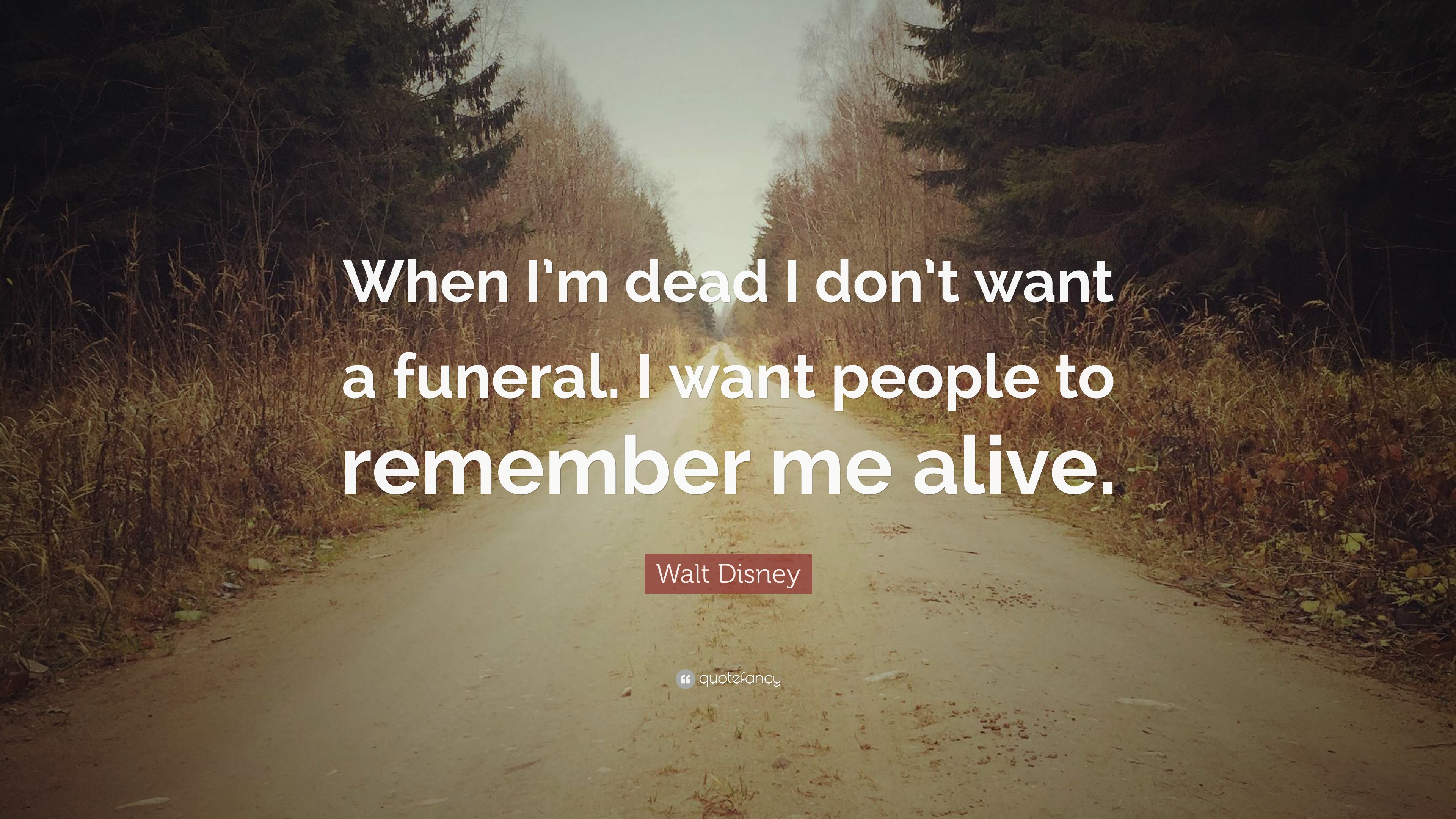 """Quotes For Funerals Walt Disney Quote """"When I'm Dead I Don't Want A Funerali Want"""