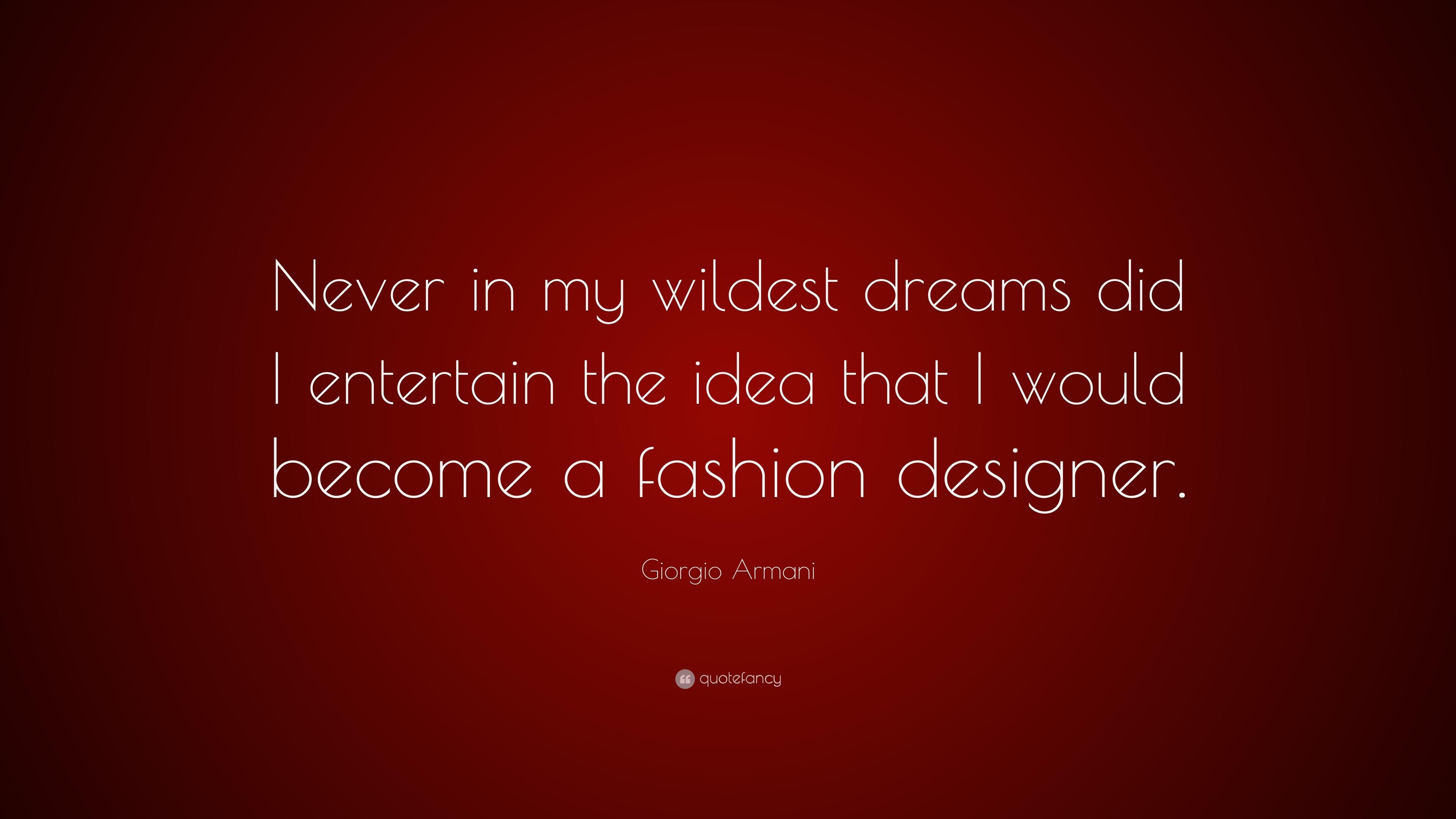 Giorgio Armani Quote Never In My Wildest Dreams Did I Entertain