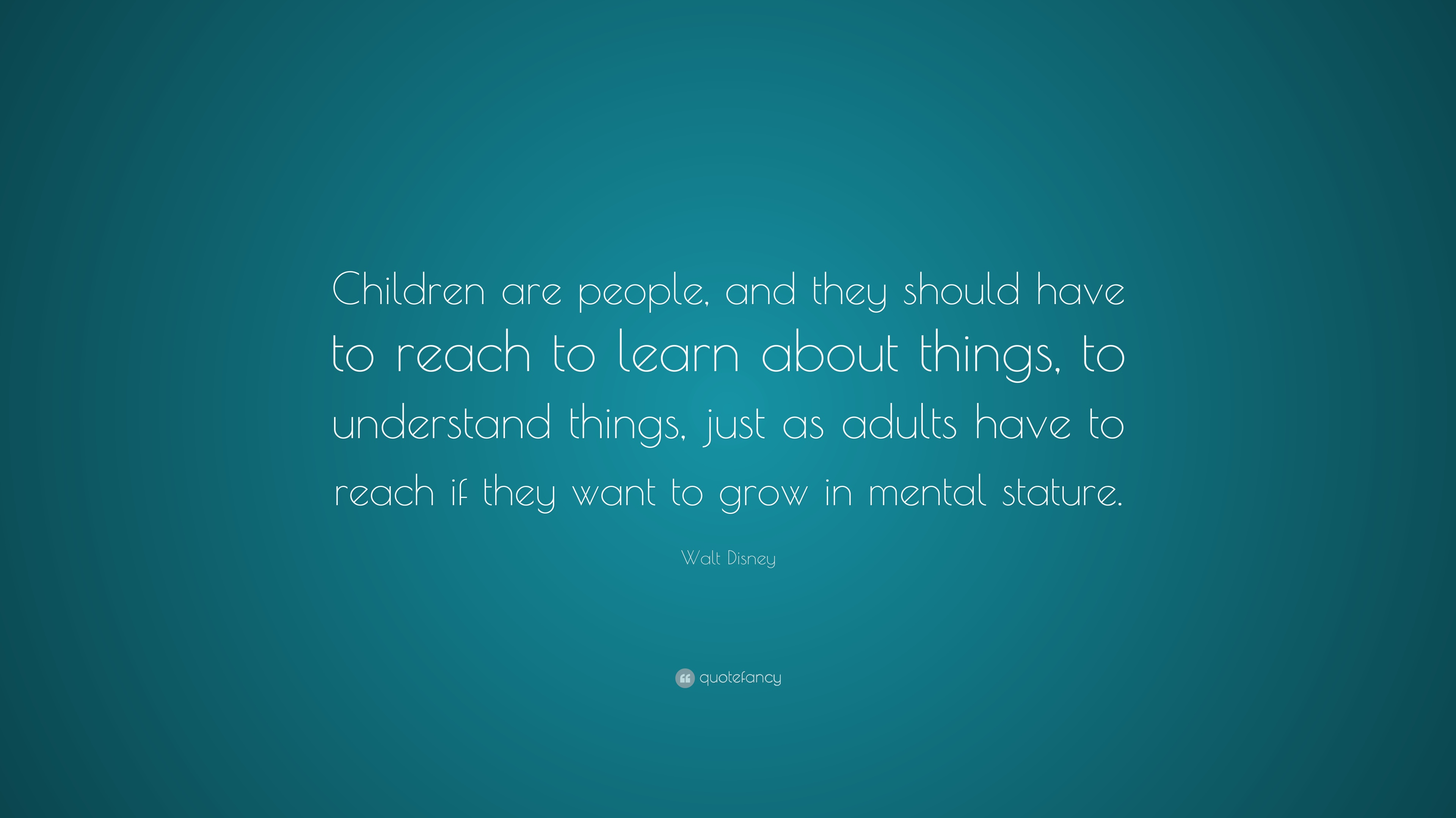 """Walt Disney Quote: """"Children Are People, And They Should"""