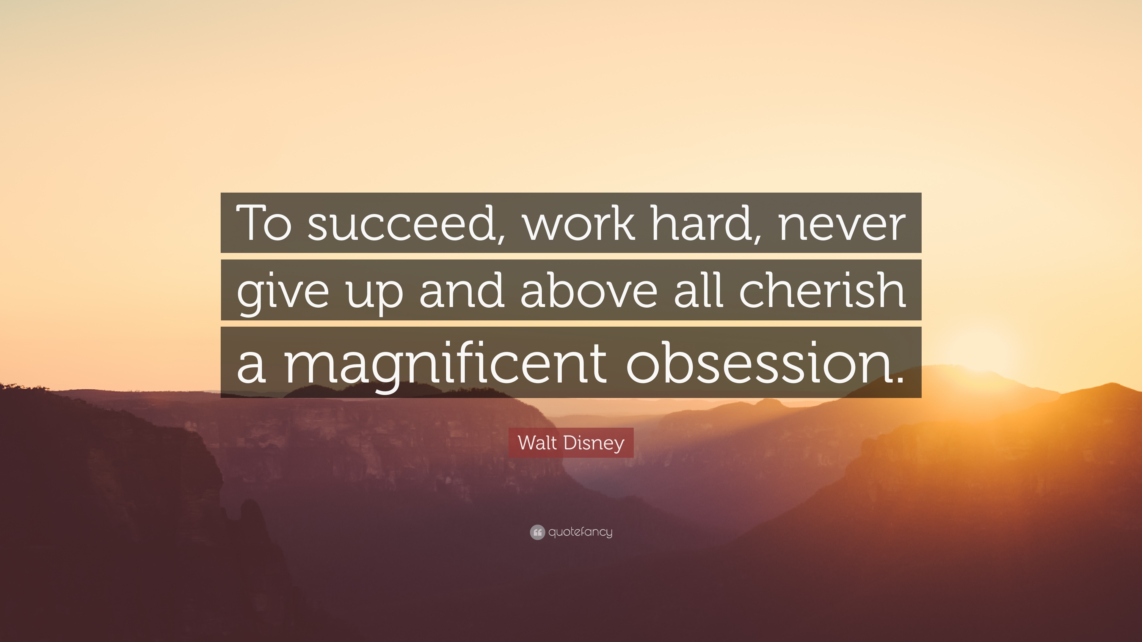 """Walt Disney Quote: """"To succeed, work hard, never give up and ..."""