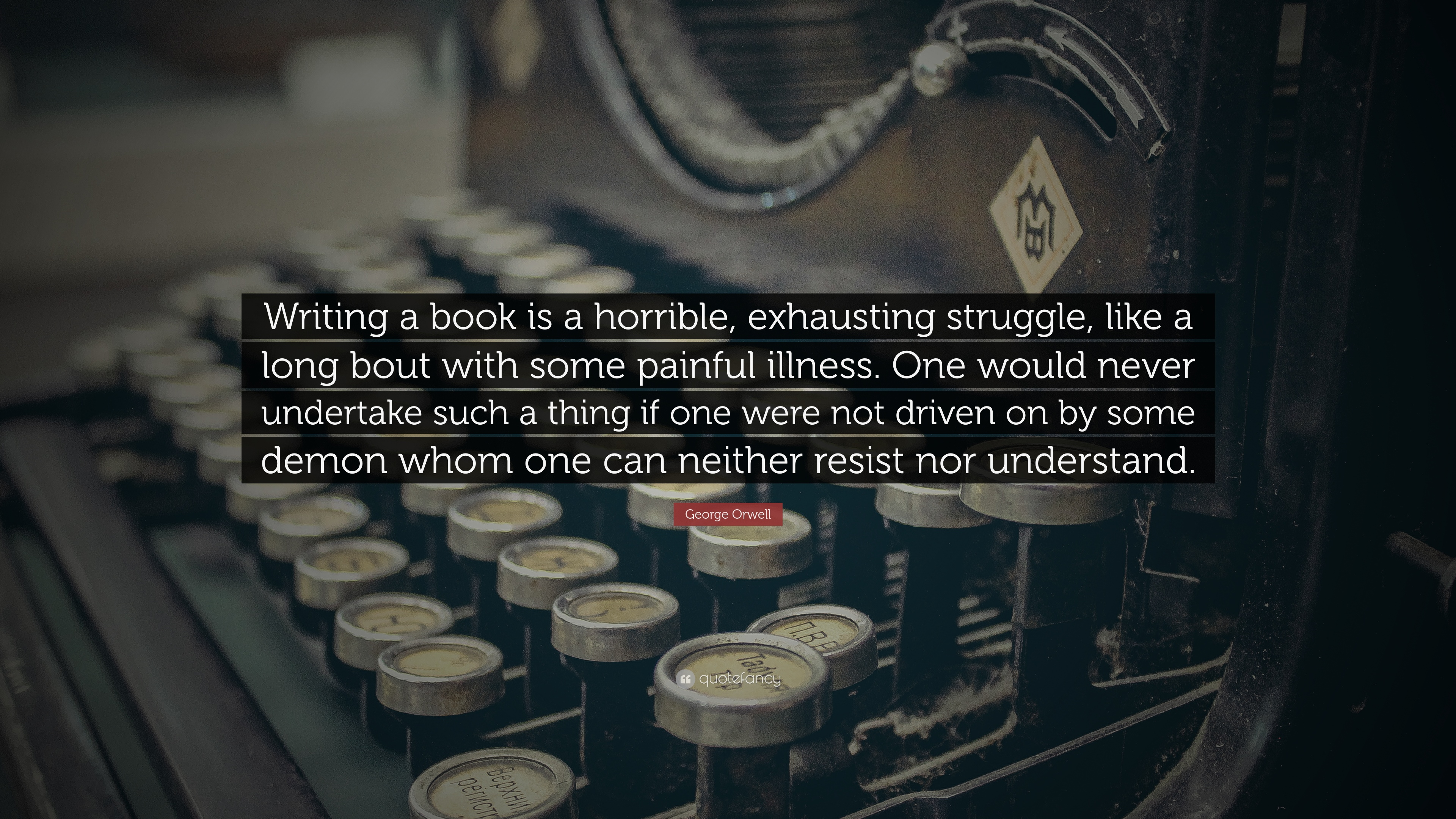 george orwell quote �writing a book is a horrible