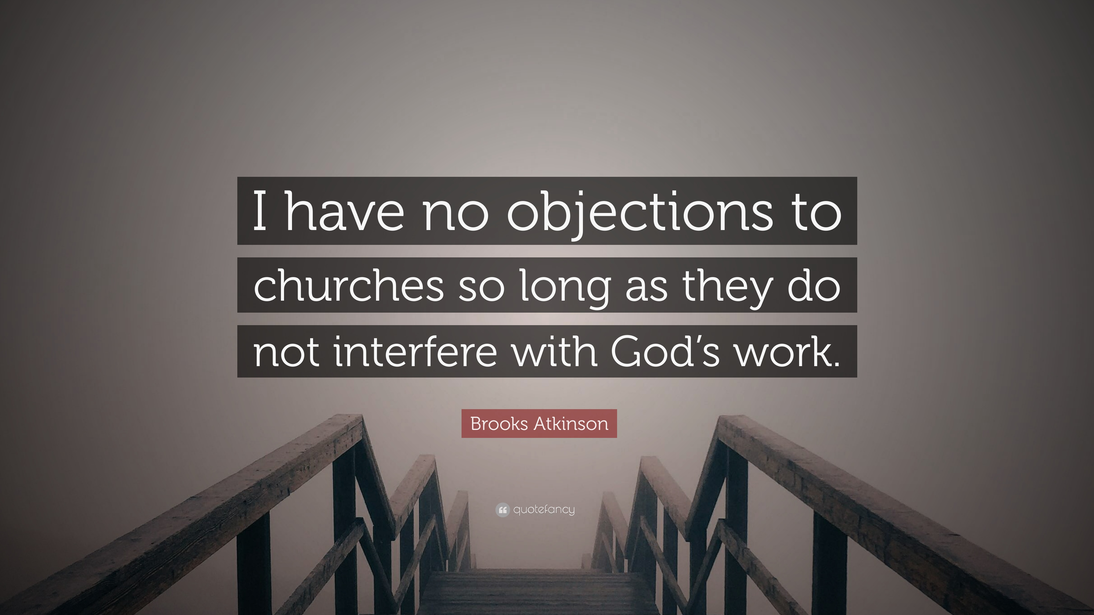 brooks atkinson quote i have no objections to churches so long as they do