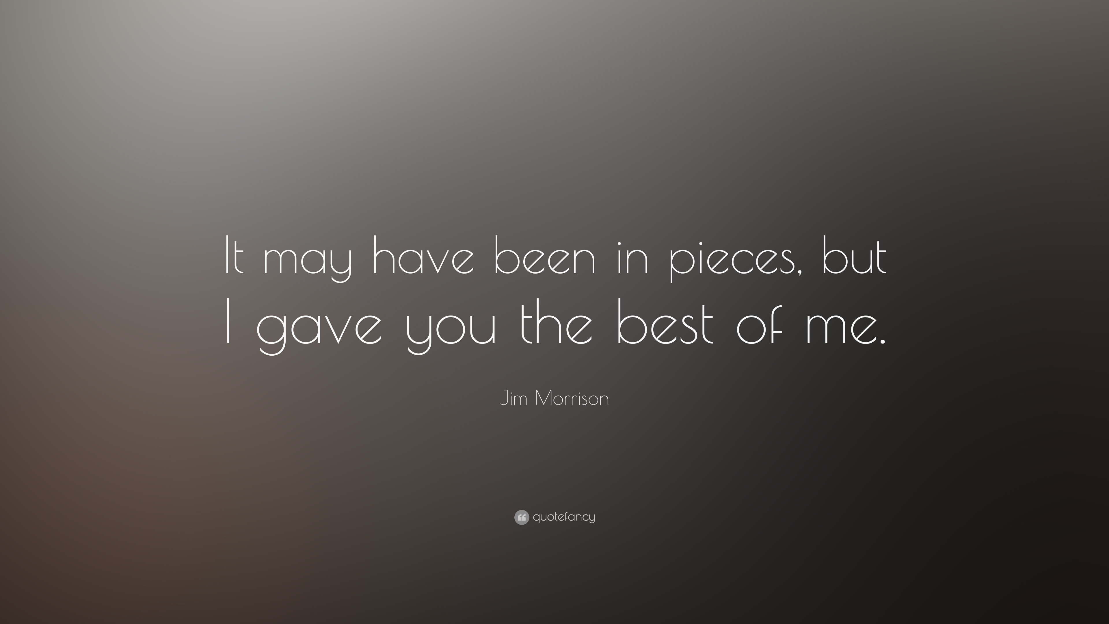 "Jim Morrison Quote: ""It may have been in pieces, but I gave ..."