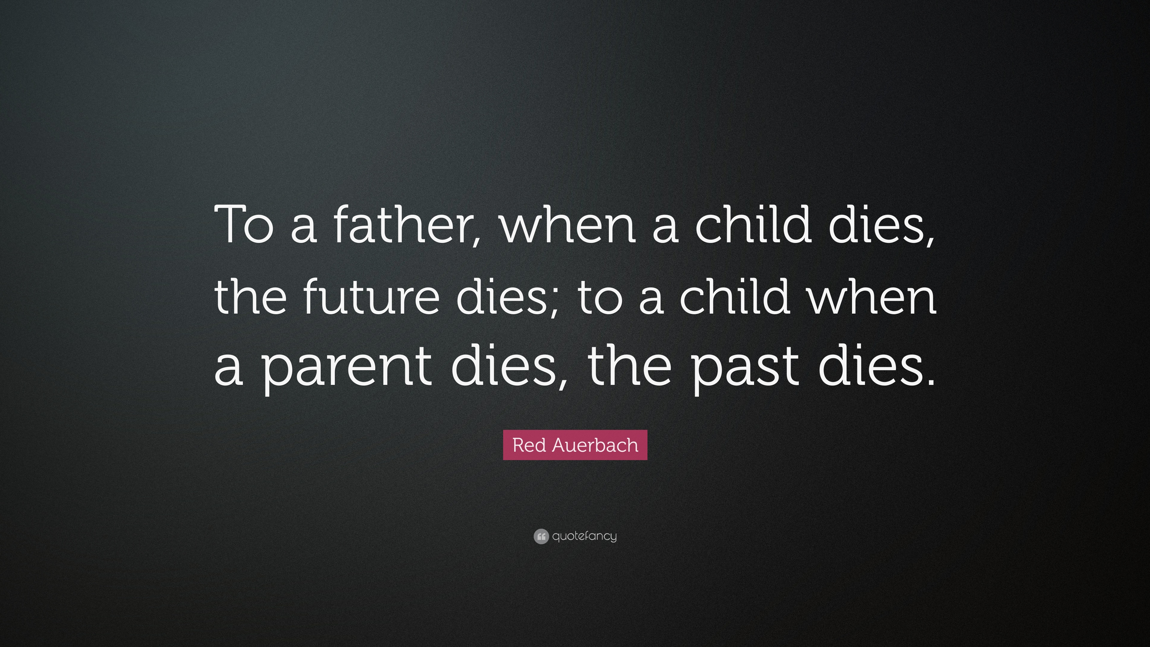 Red Auerbach Quote To A Father When Child Dies The Future