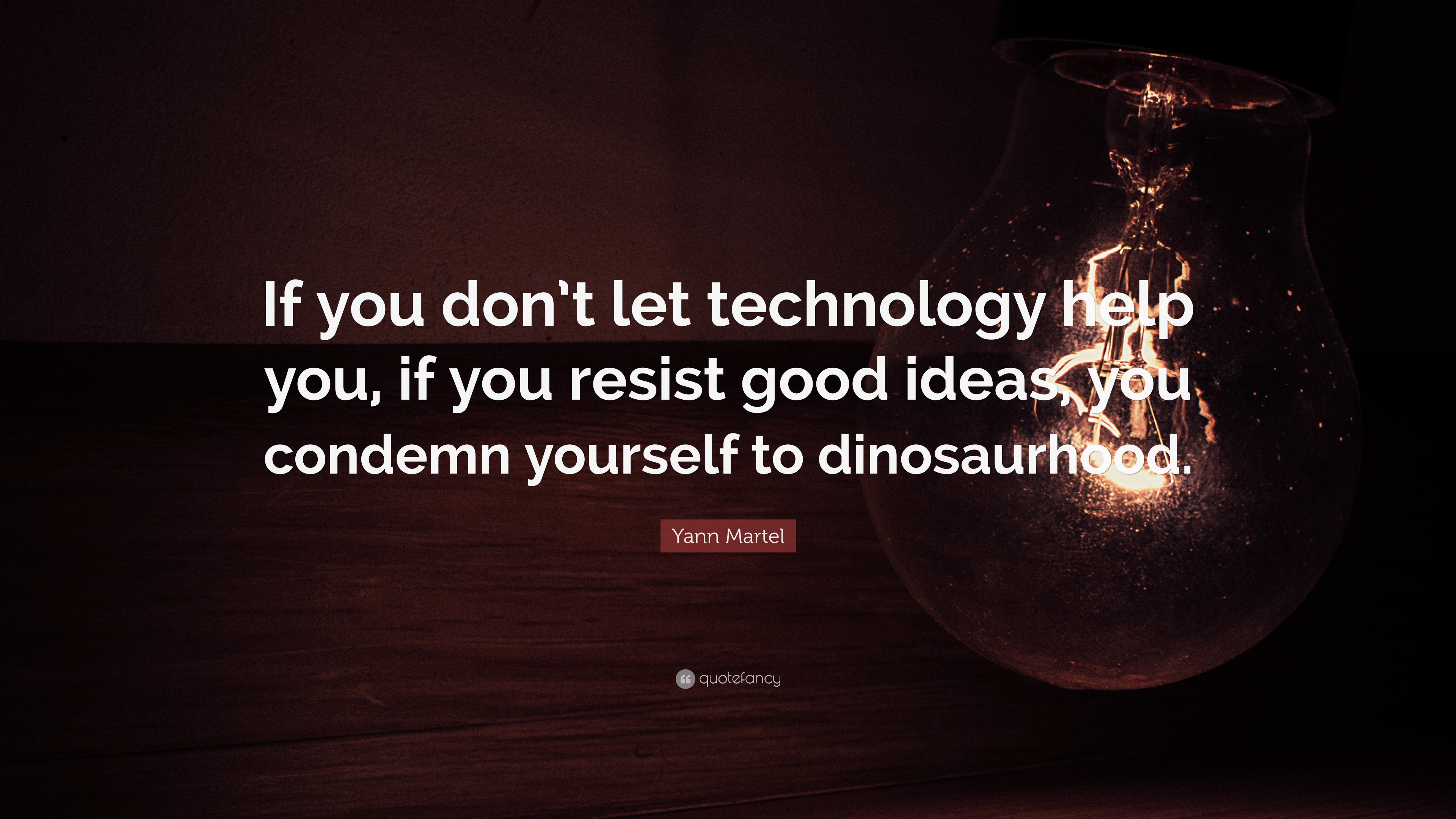 Yann Martel Quote If You Dont Let Technology Help