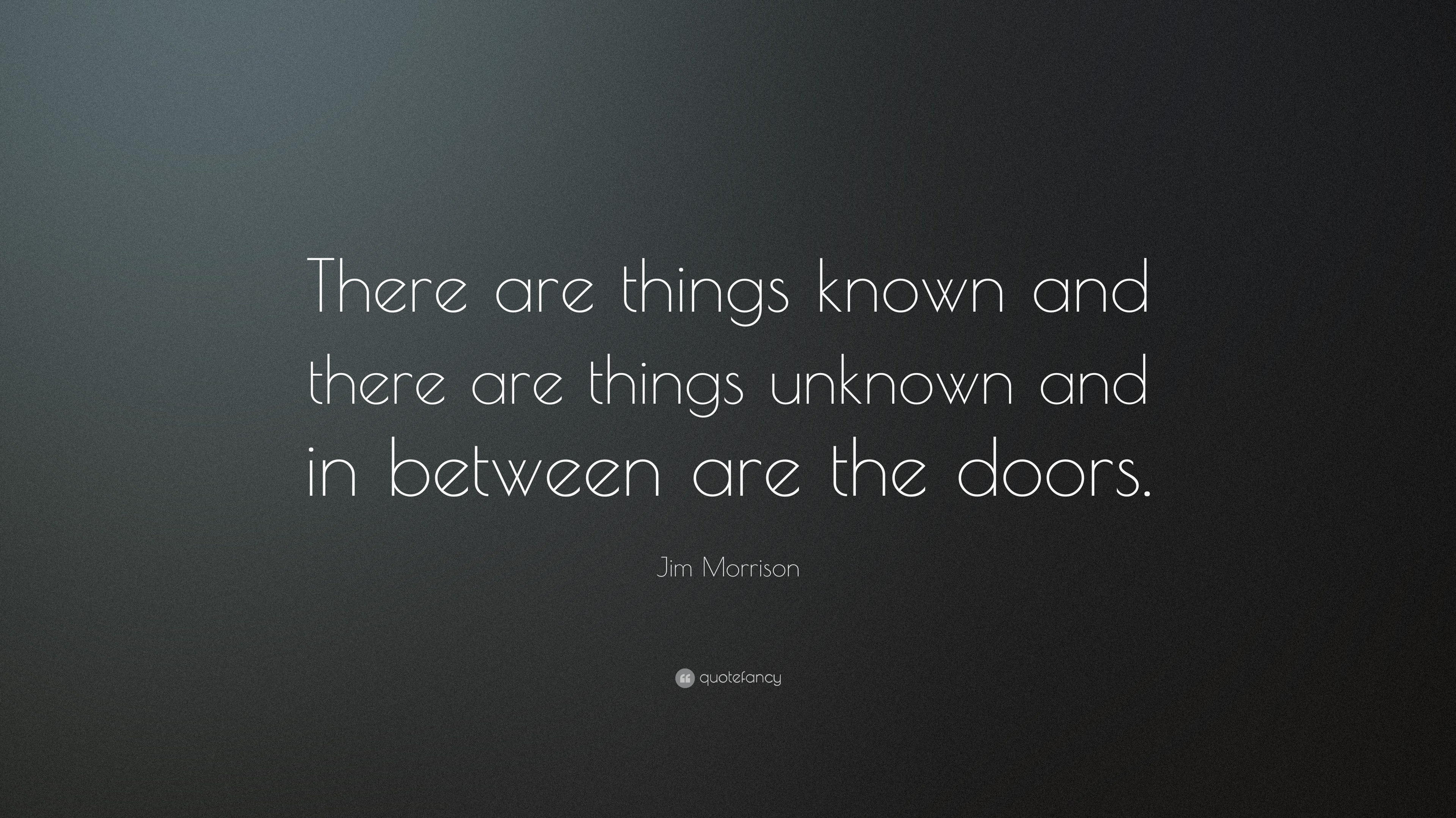 Jim Morrison Quote There Are Things Known And There Are Things