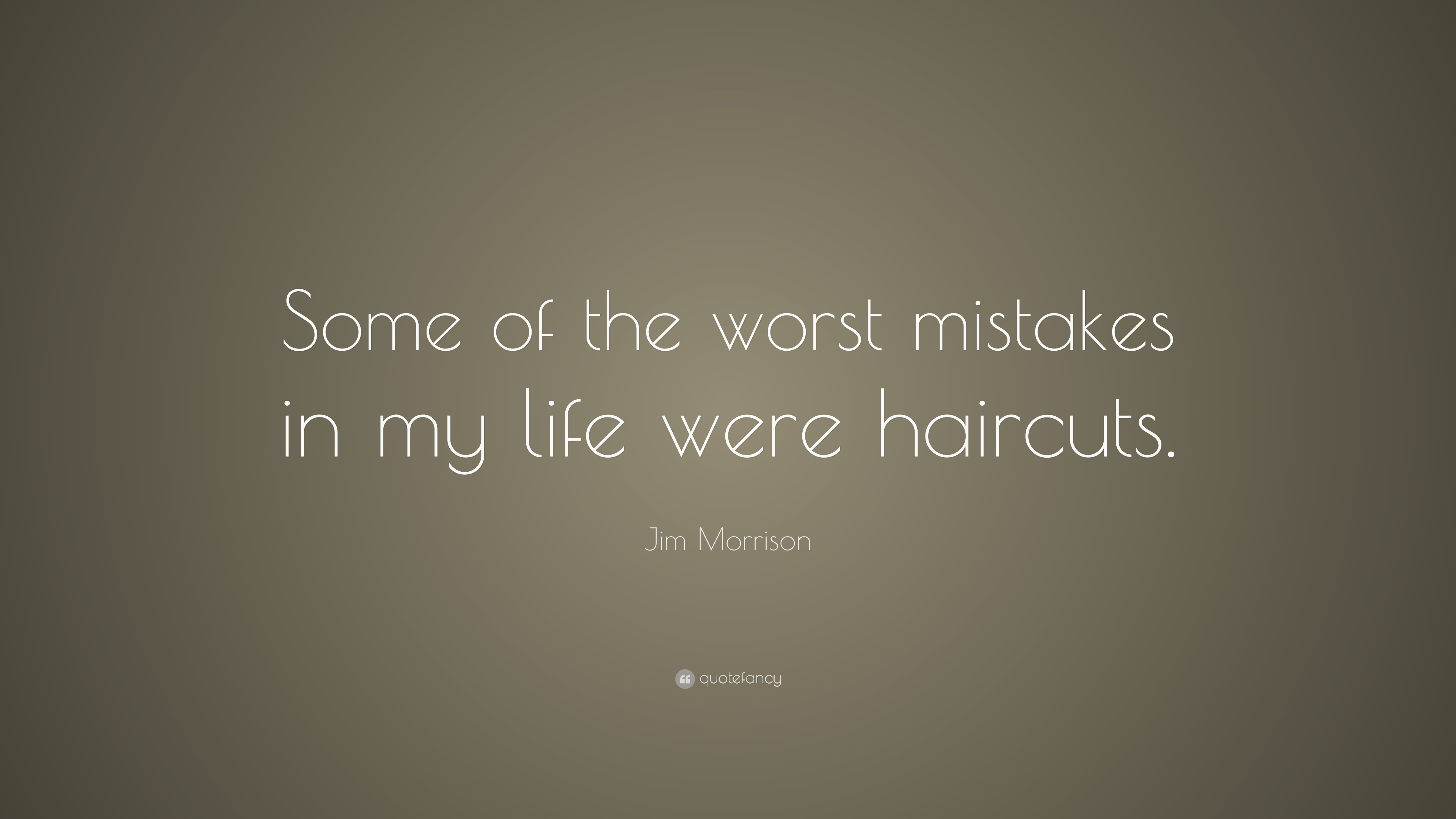 Jim Morrison Quote Some Of The Worst Mistakes In My Life Were