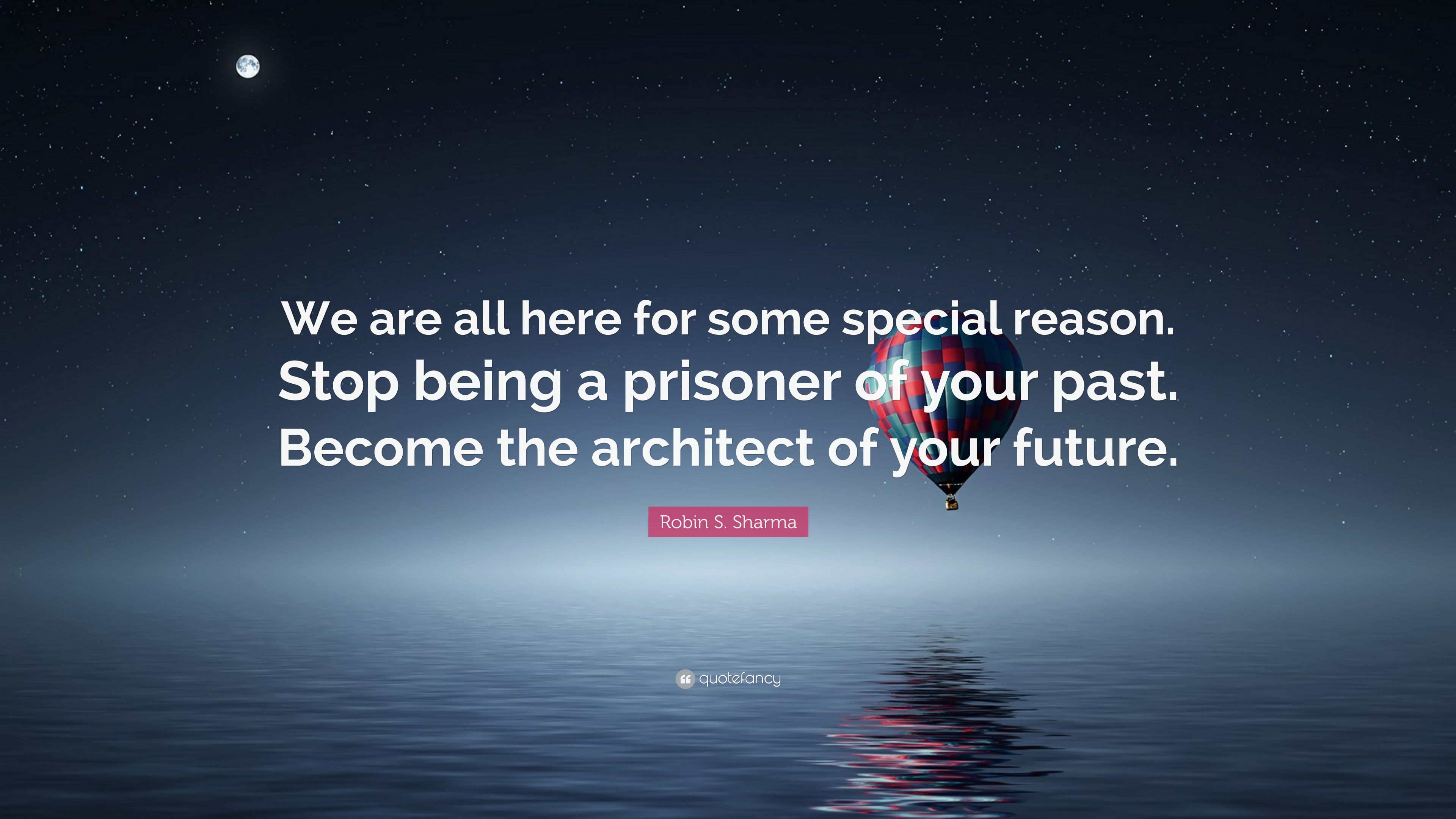 Robin S Sharma Quote We Are All Here For Some Special Reason