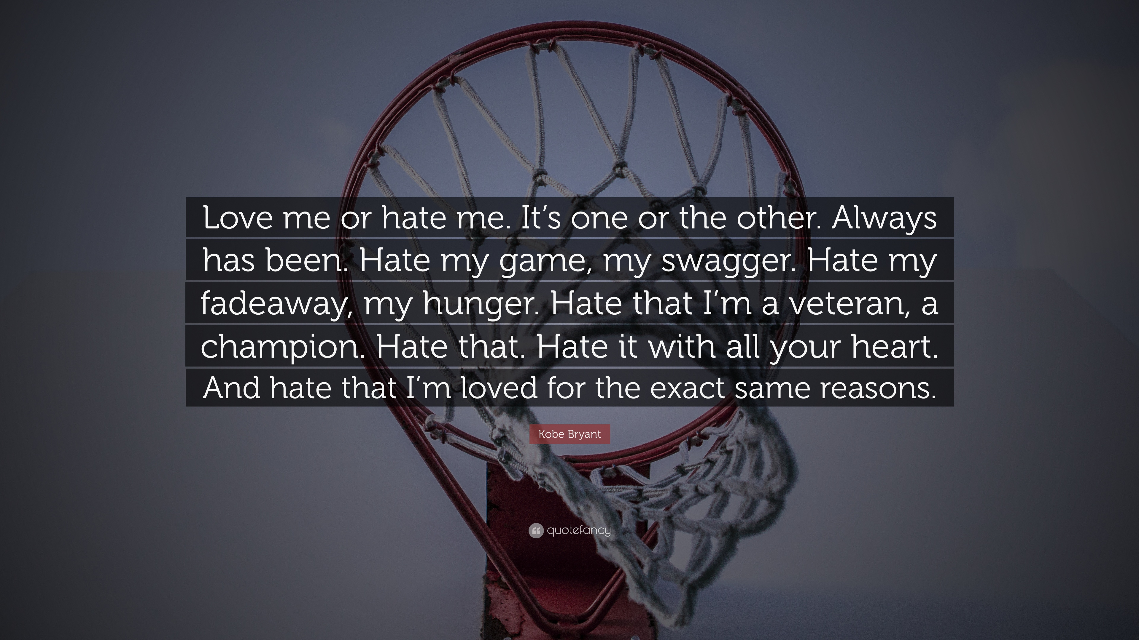 Kobe Bryant Quote Love Me Or Hate Me Its One Or The Other
