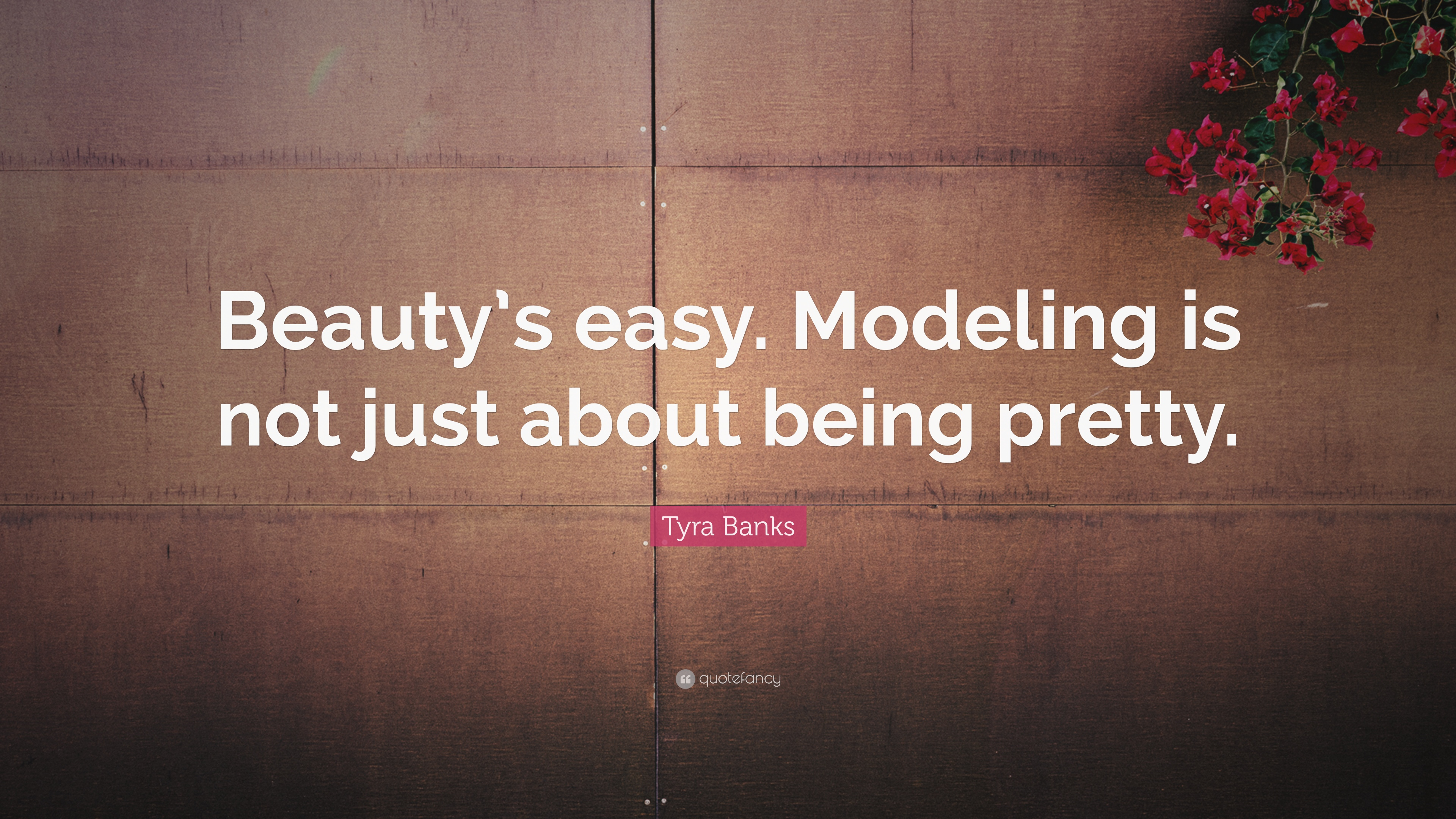 """Tyra Banks Quote: """"Beauty\'s easy. Modeling is not just about ..."""