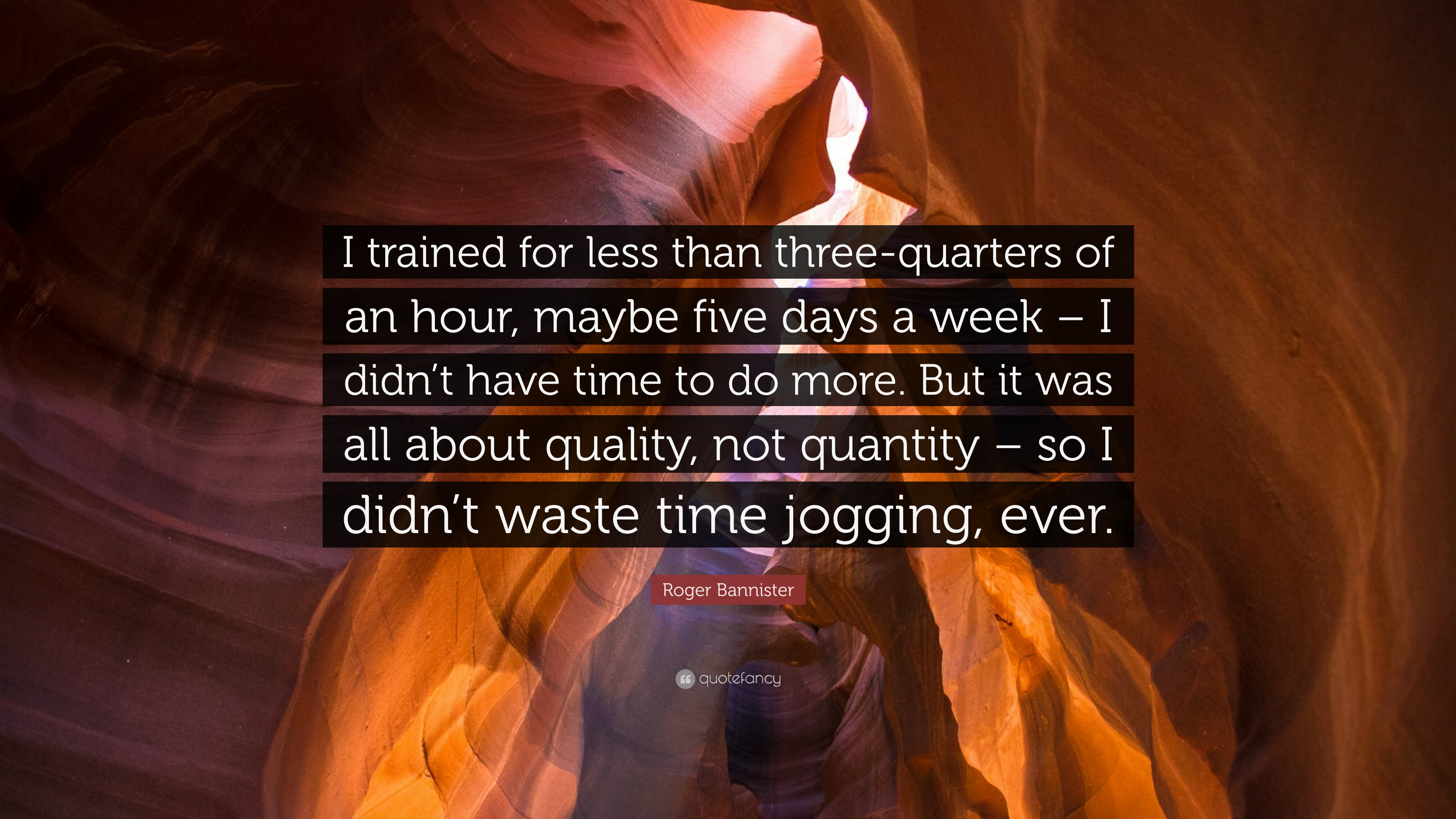 """Quality Not Quantity Quote: Roger Bannister Quote: """"I Trained For Less Than Three"""