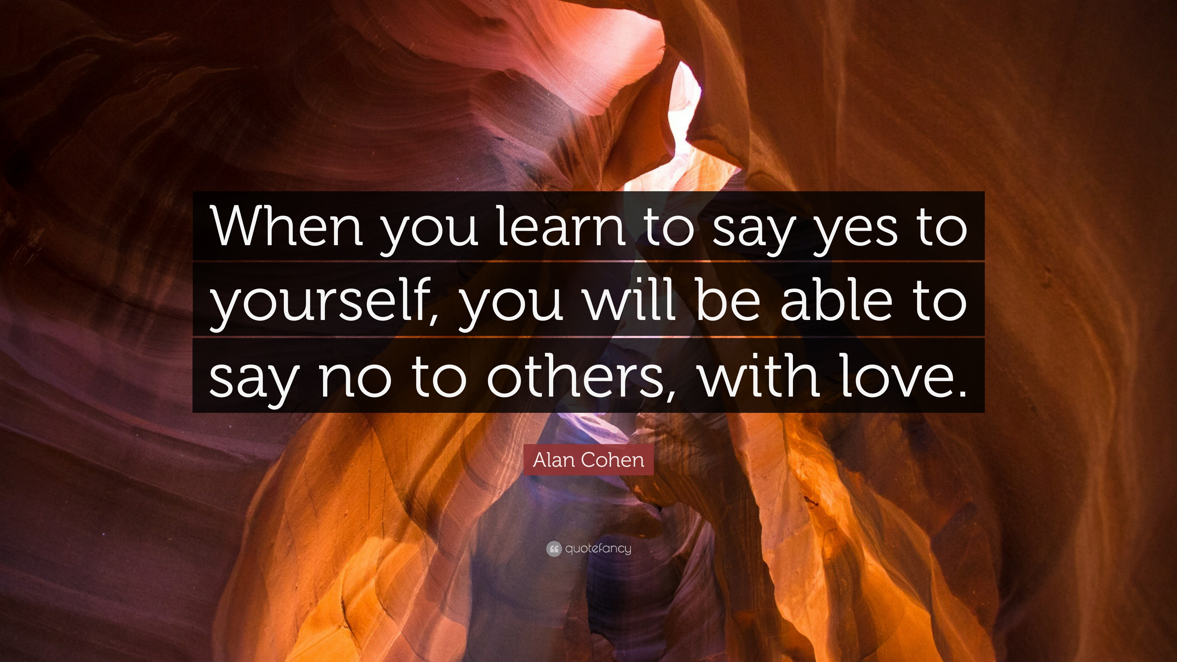 alan cohen quote when you learn to say yes to yourself you will