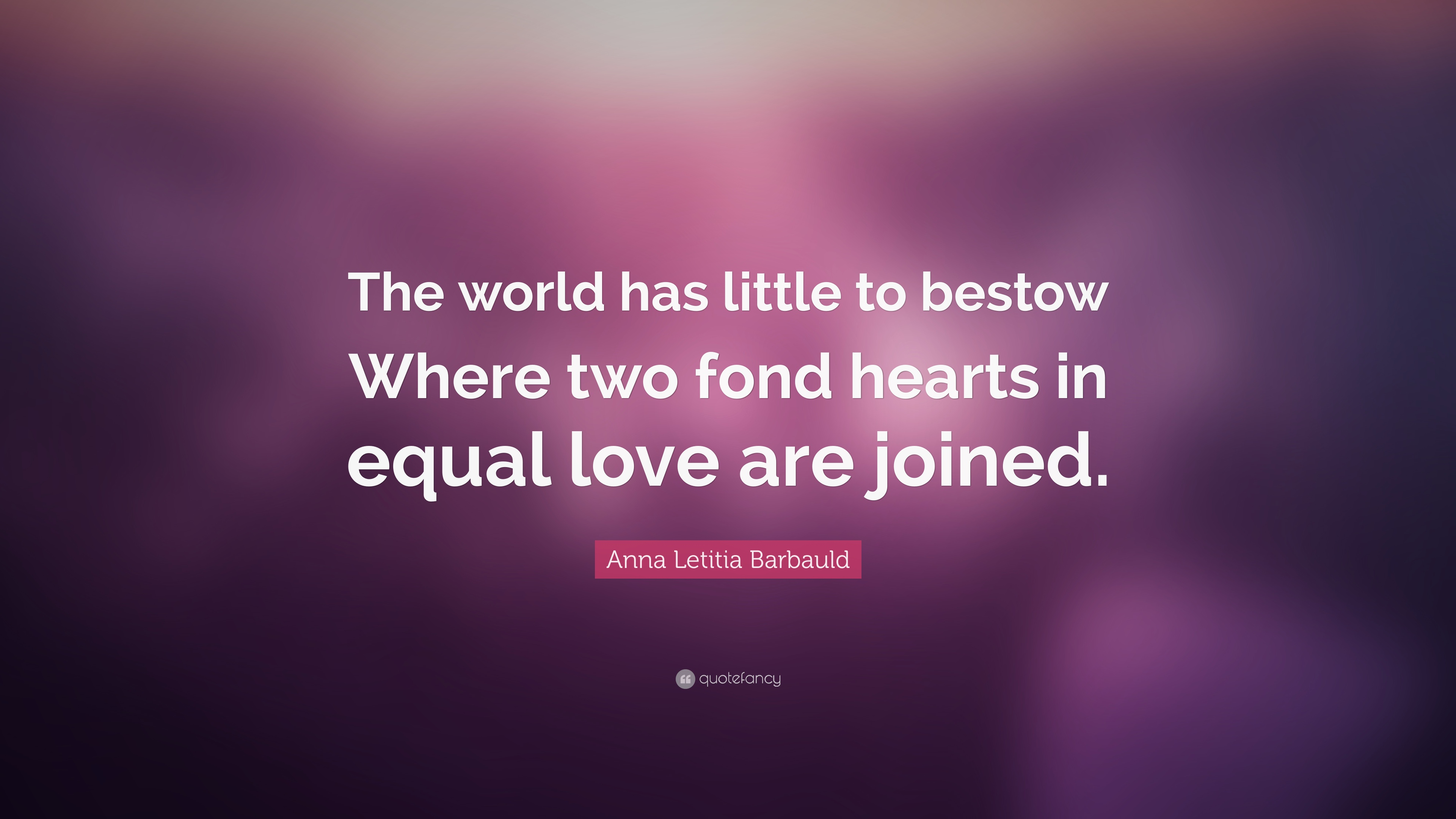 """Anna Letitia Barbauld Quote: """"The world has little to bestow ..."""