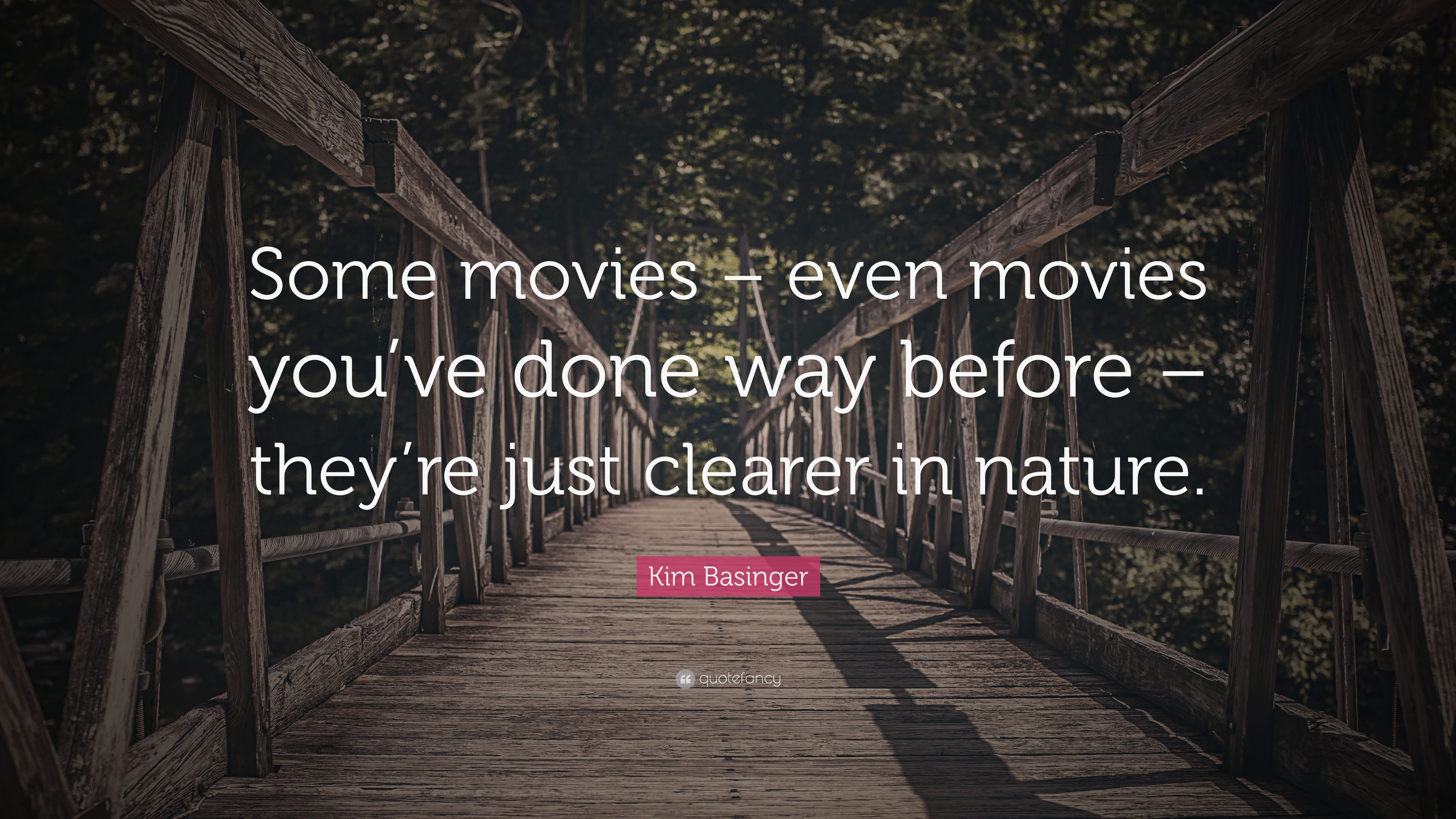 """Kim Basinger Quote: """"Some movies – even movies you've done ..."""