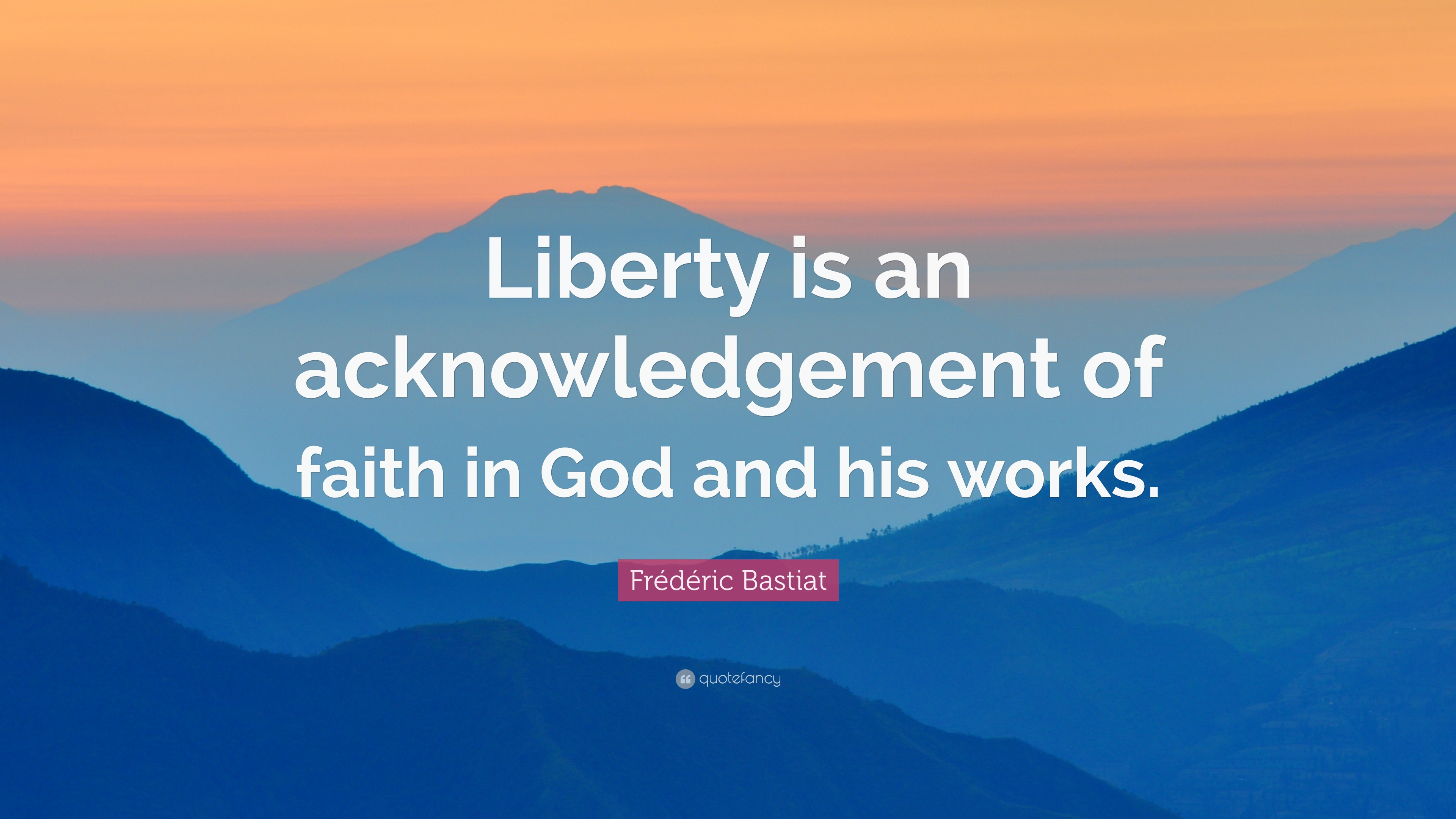 Frdric bastiat quote liberty is an acknowledgement of faith in frdric bastiat quote liberty is an acknowledgement of faith in god and his works altavistaventures Image collections