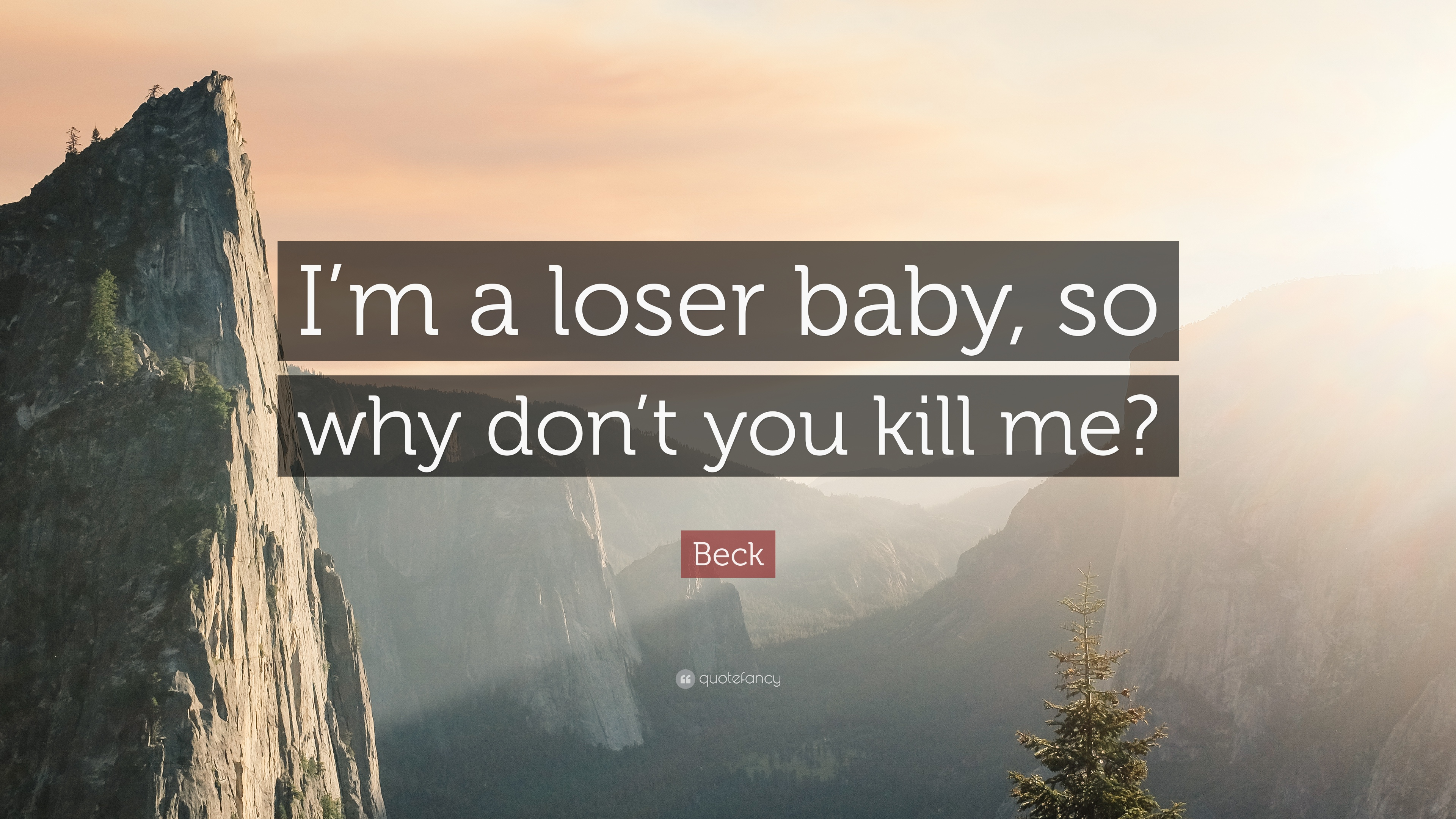 beck quote i m a loser baby so why don t you kill me. Black Bedroom Furniture Sets. Home Design Ideas