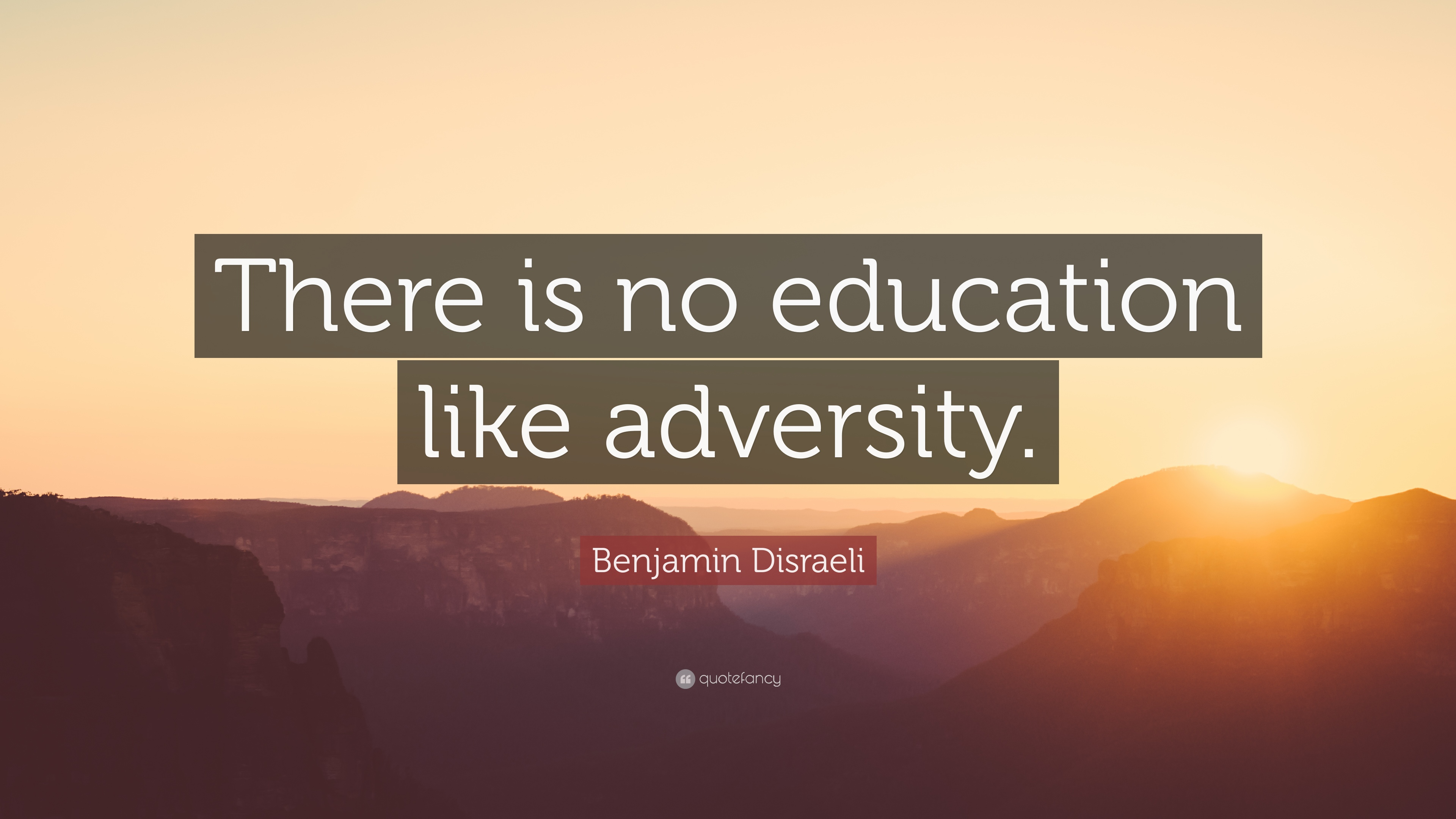 there is no education like adversity Briefly describe a situation where you had to overcome adversity  adversity vs difficulty  there is no education like adversity.