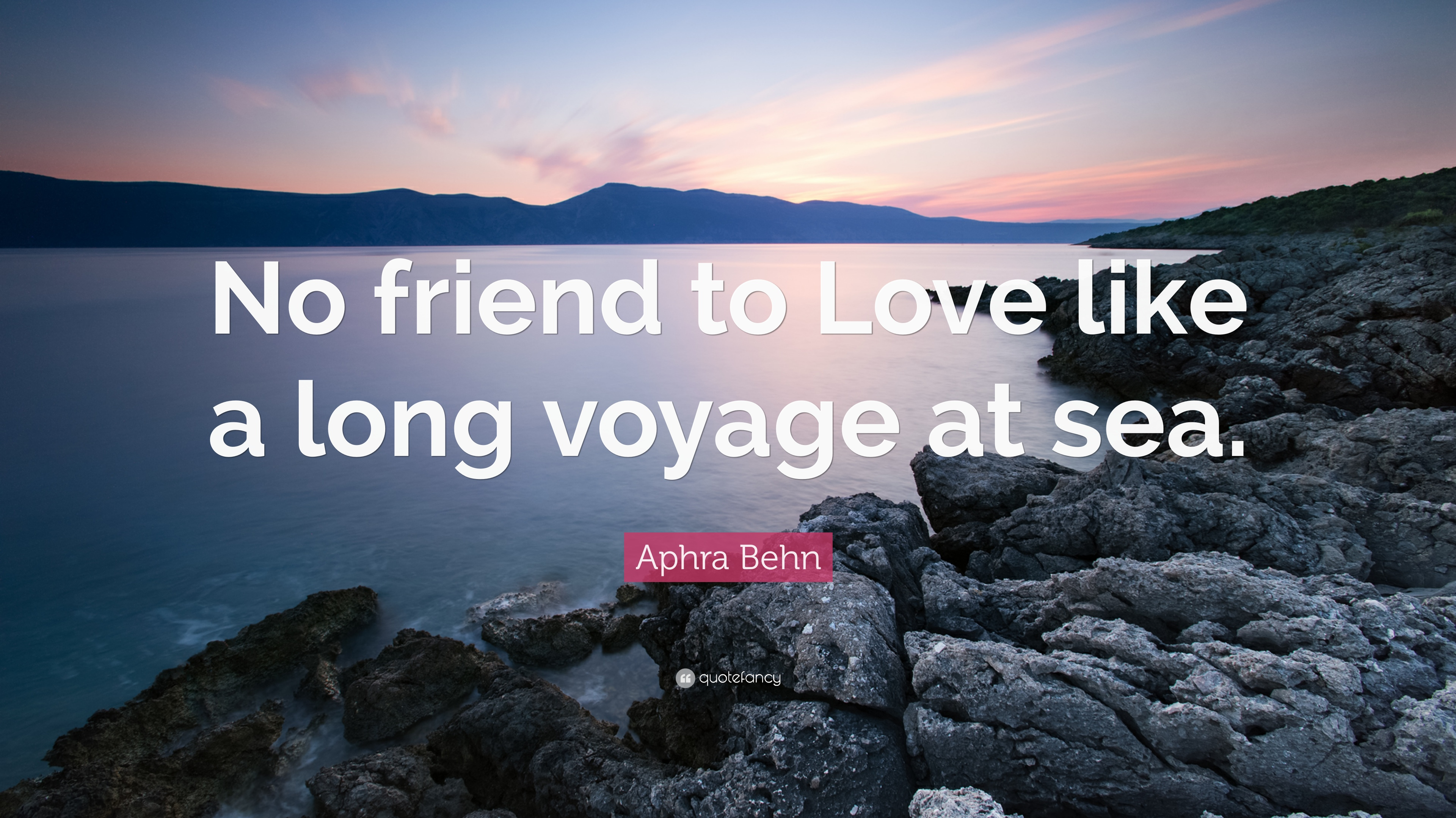 Aphra Behn Quote No Friend To Love Like A Long Voyage At Sea 10