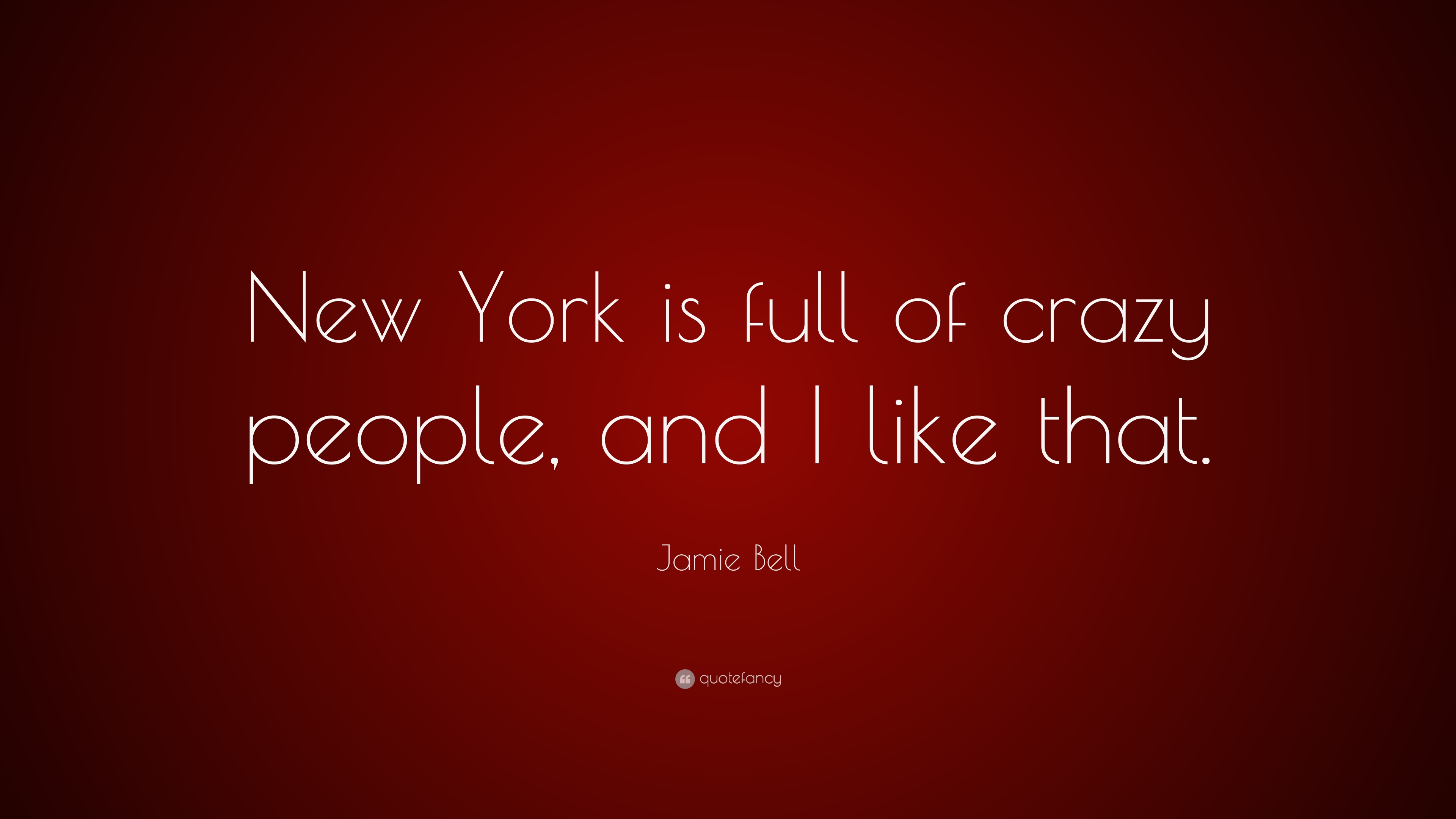 Jamie Bell Quote New York Is Full Of Crazy People And I Like That