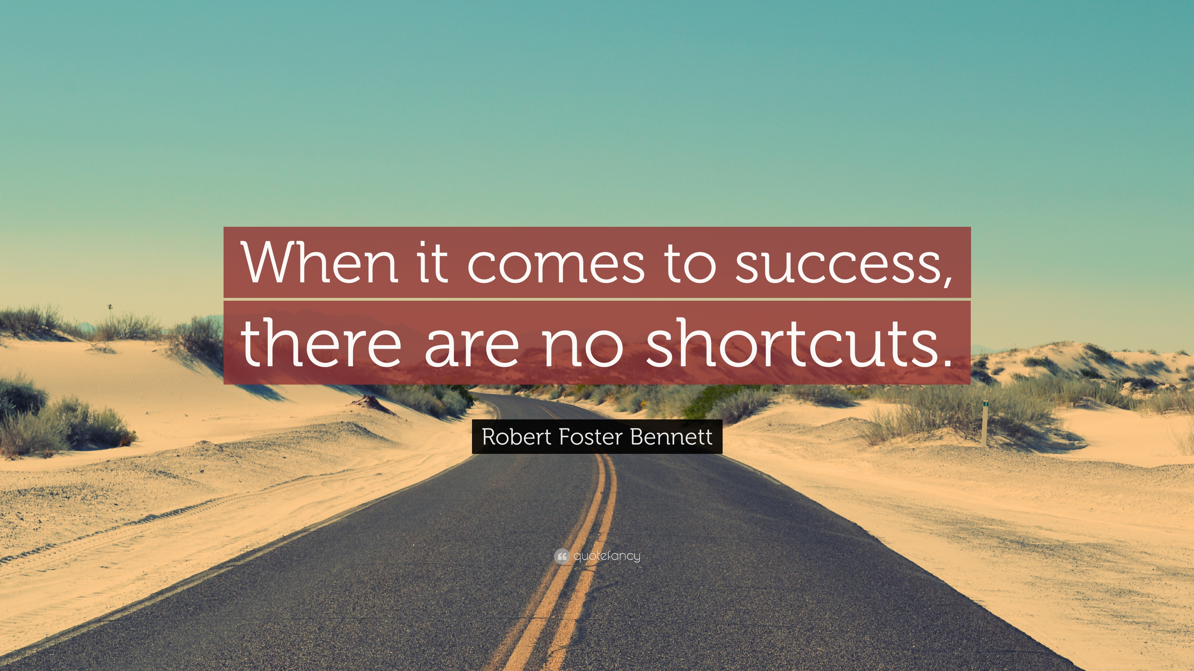 Robert Foster Bennett Quote When It Comes To Success There Are No