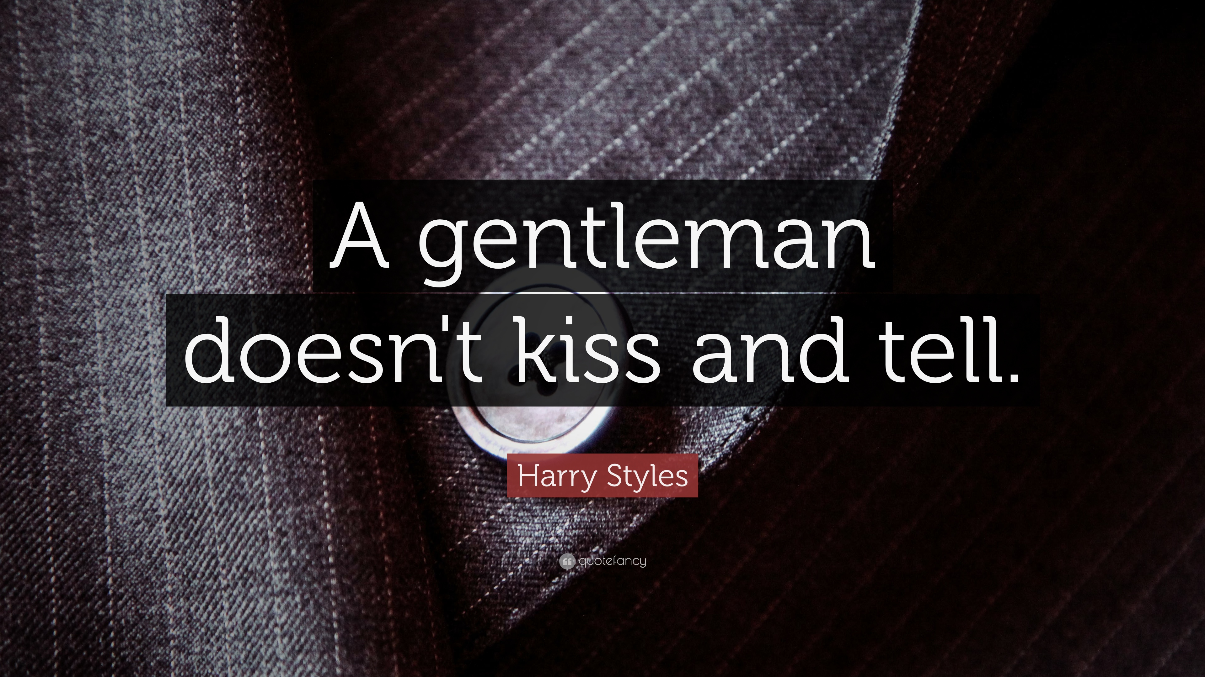 Harry Styles Quote A Gentleman Doesnt Kiss And Tell