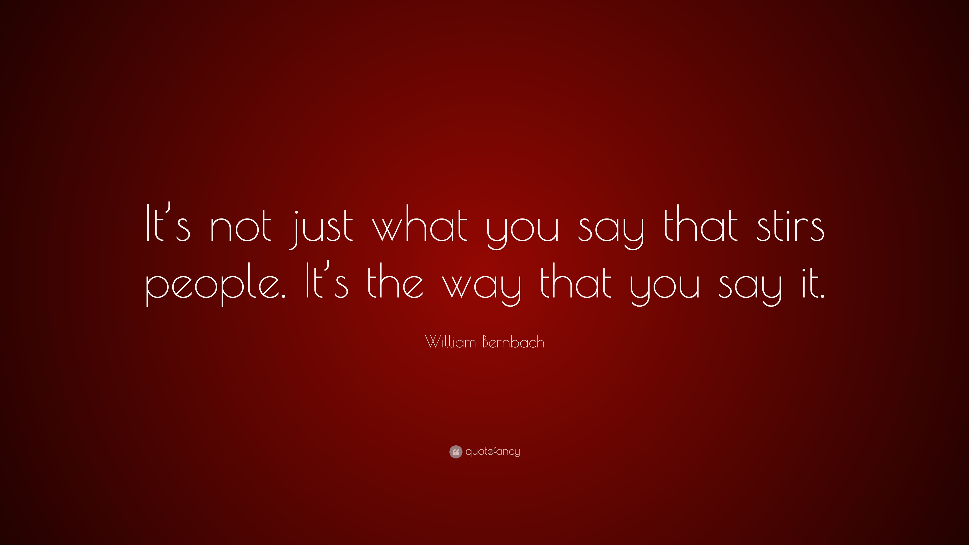 William Bernbach Quote Its Not Just What You Say That Stirs