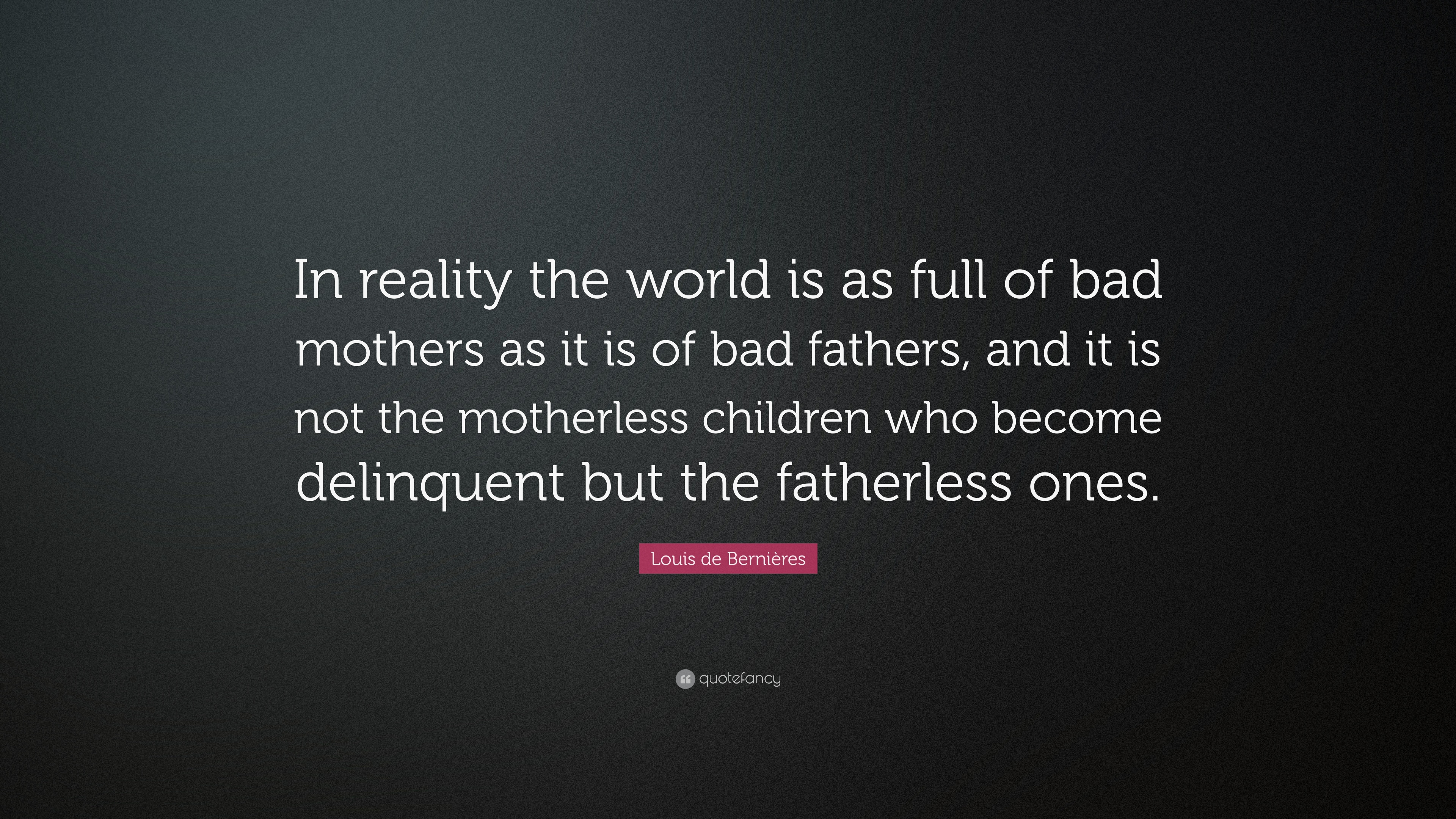 "Louis de Bernières Quote: ""In reality the world is as full ..."