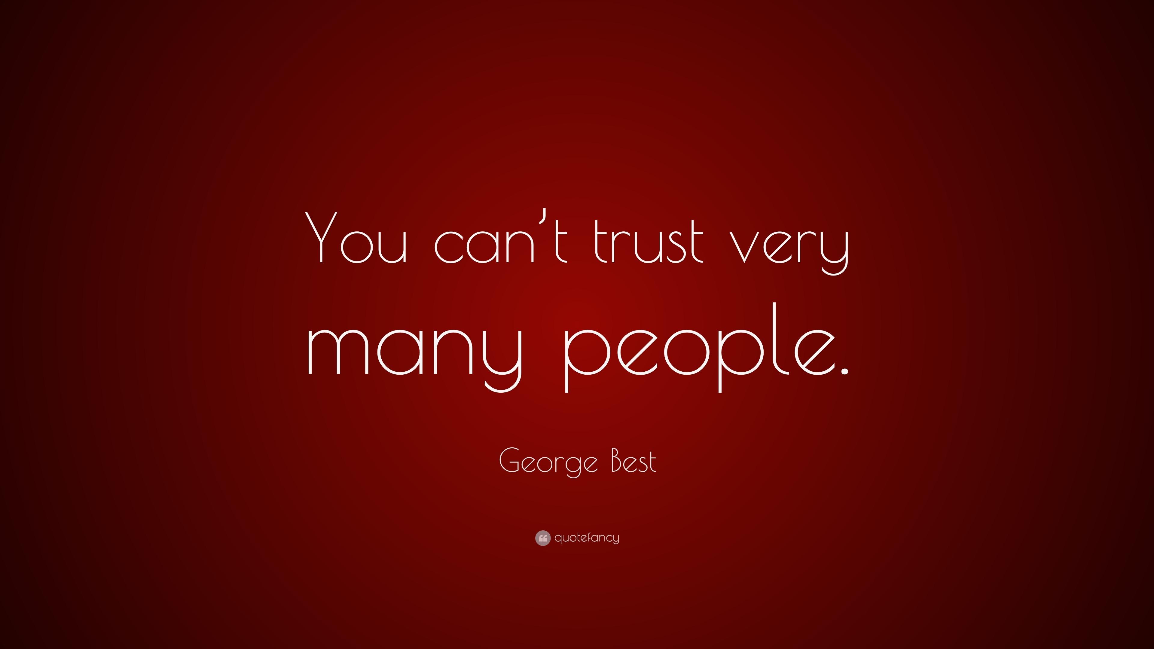 George Best Quote: U201cYou Canu0027t Trust Very Many People.u201d