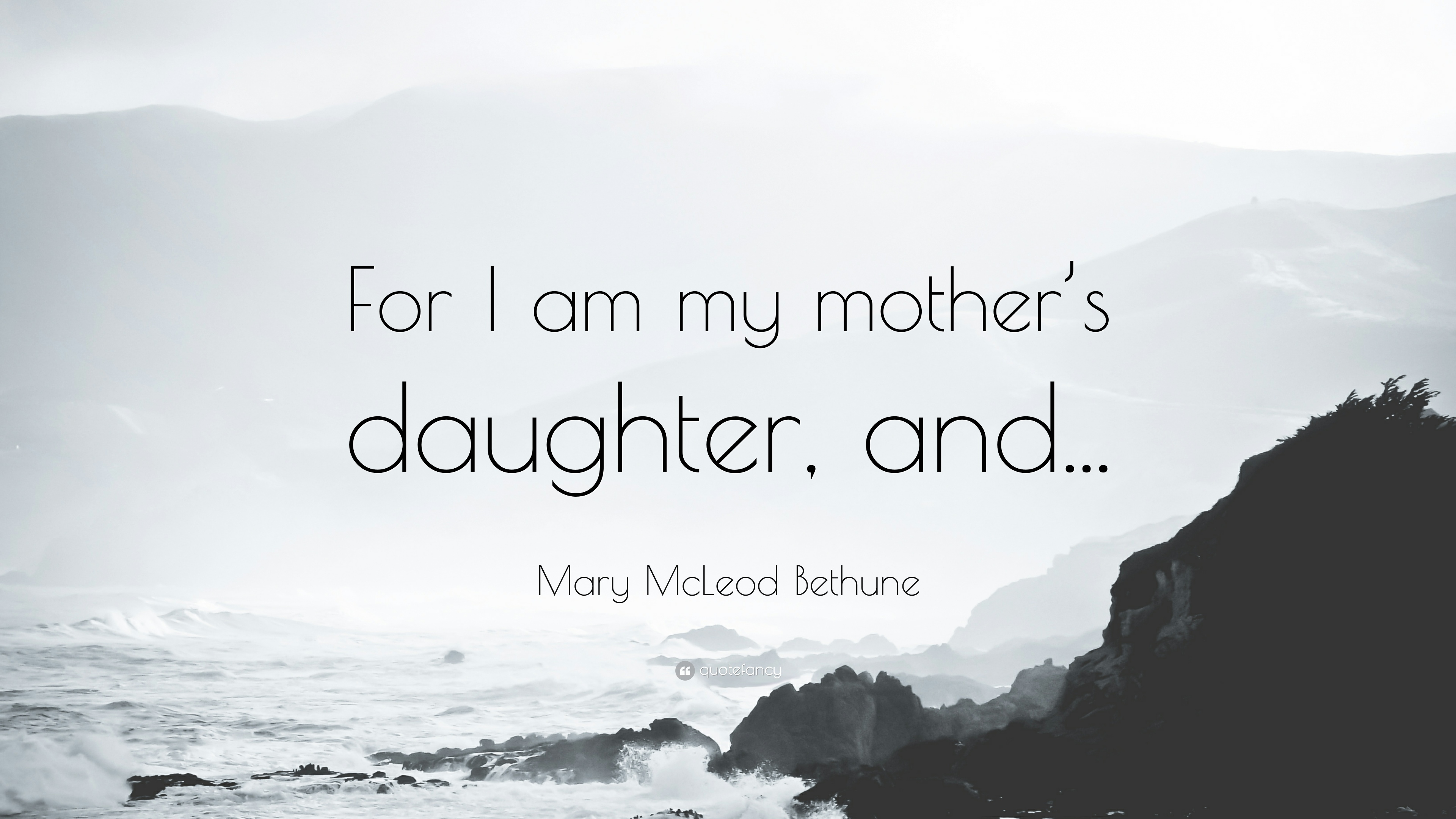 Mary Mcleod Bethune Quote For I Am My Mothers Daughter And