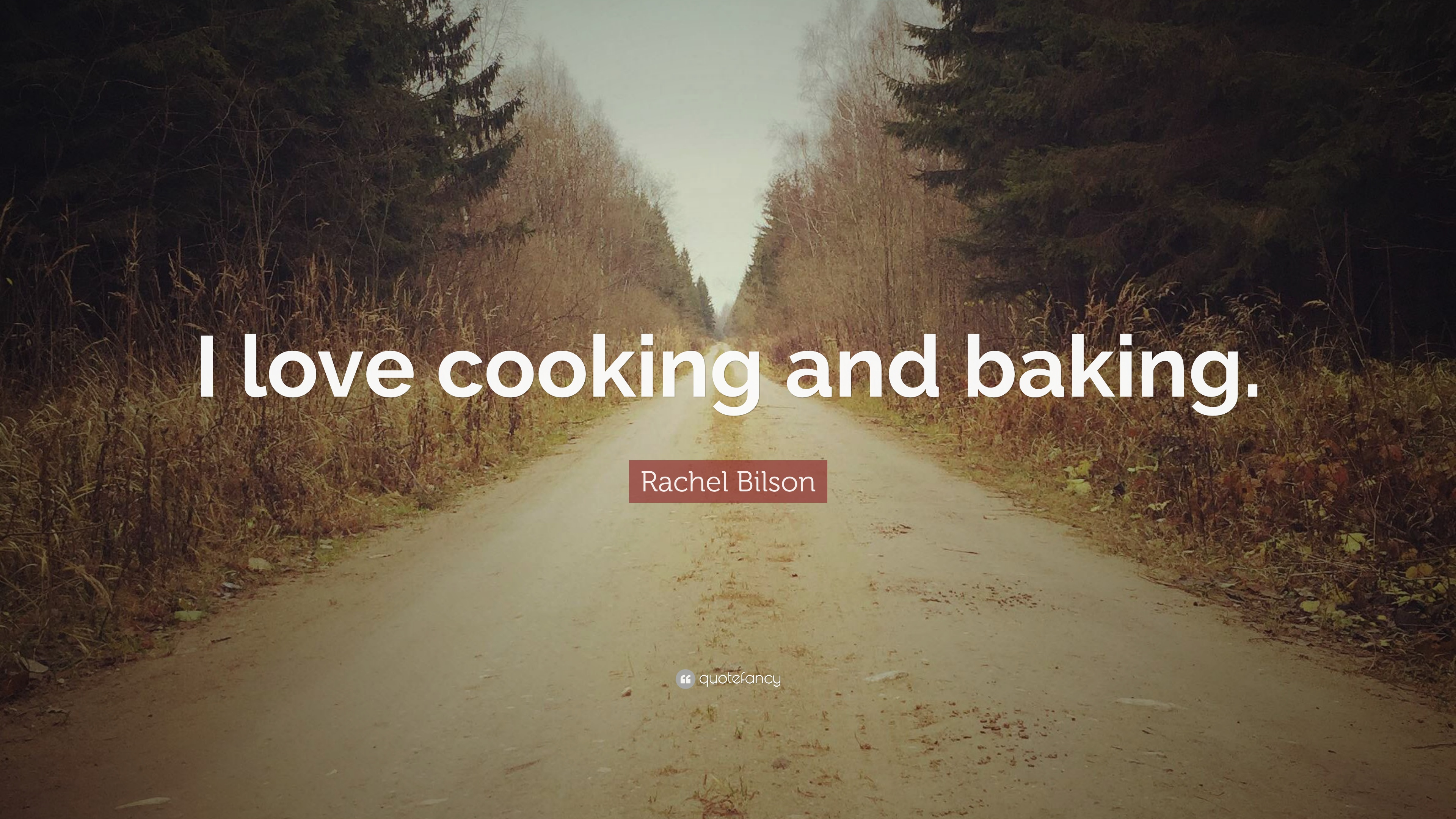 """Rachel Bilson Quote: """"I love cooking and baking."""" (7 ..."""
