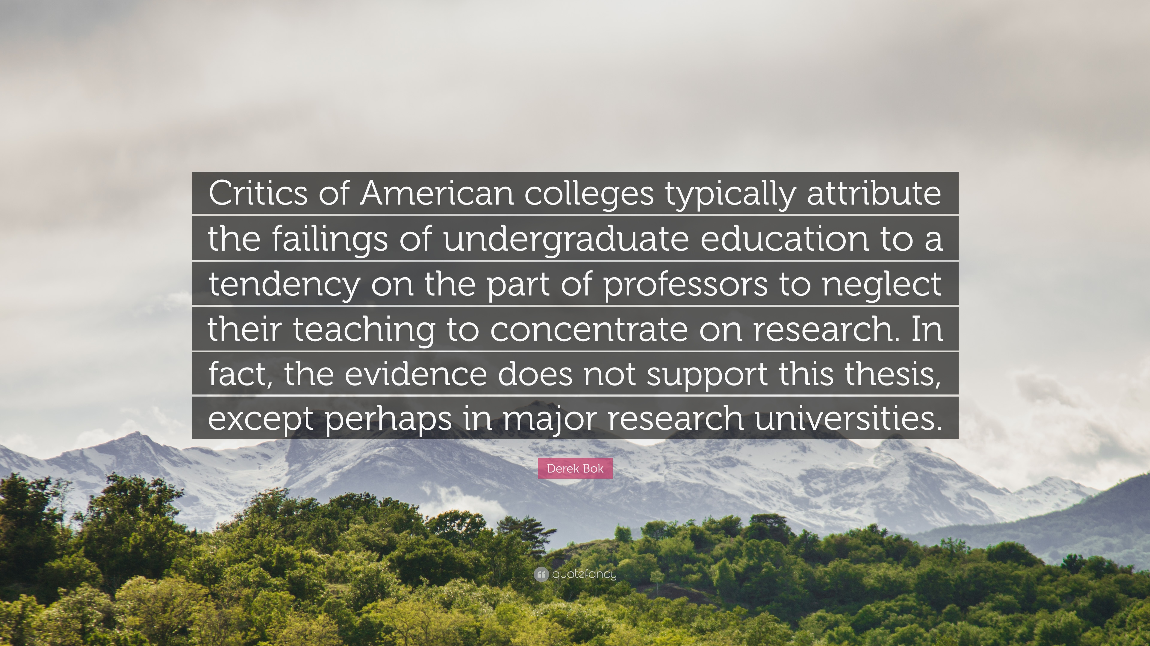 "Derek Bok Quote: ""Critics of American colleges typically ..."