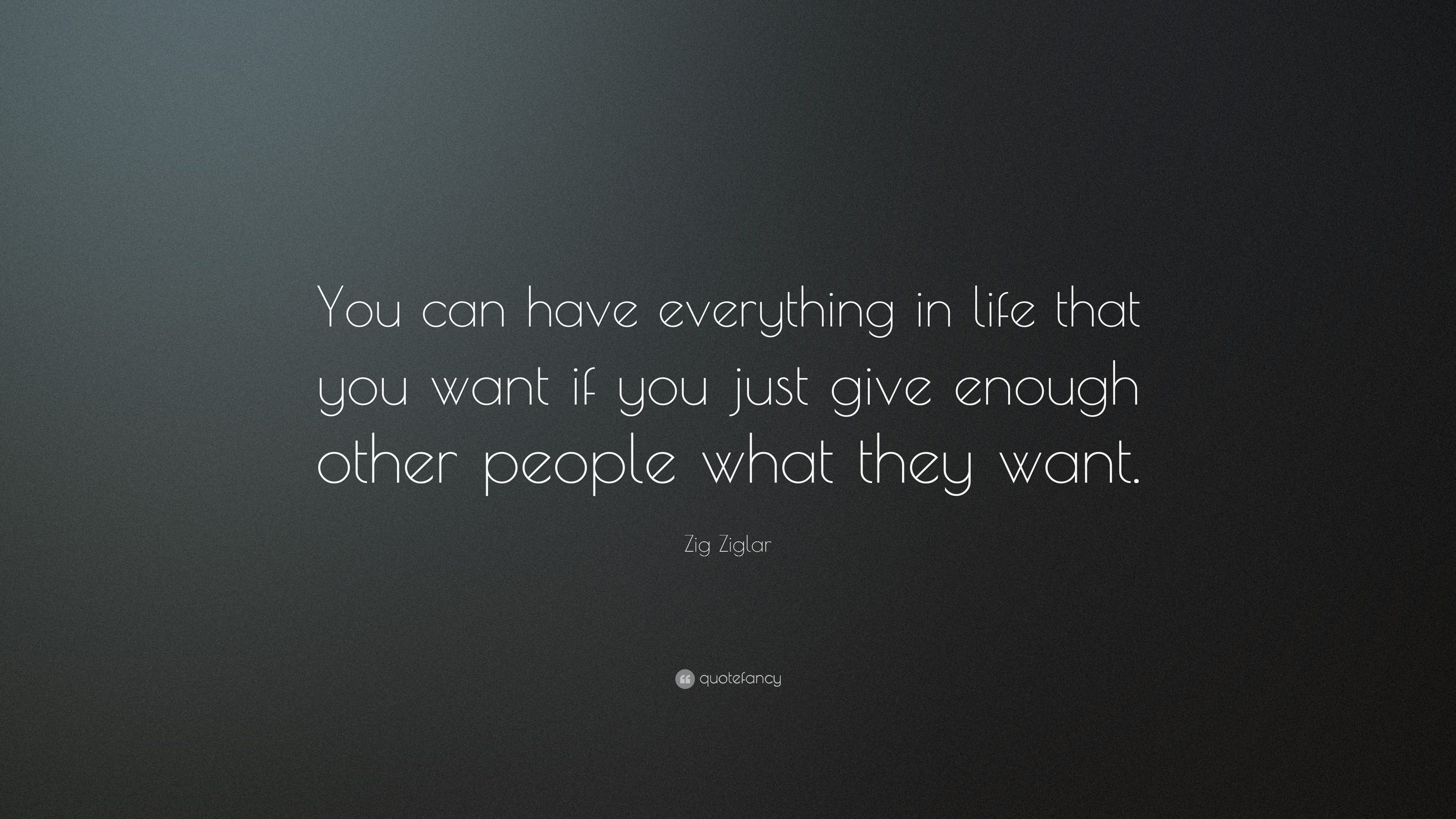Zig Ziglar Quote You Can Have Everything In Life That You Want If