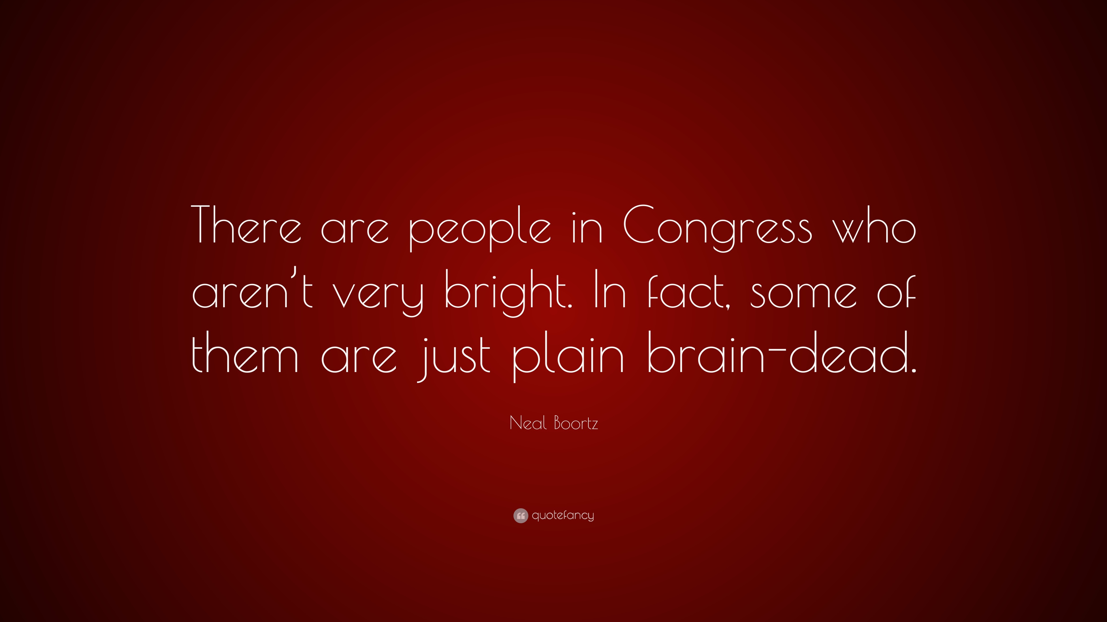 9 Wallpapers Neal Boortz Quote There Are People In Congress Who Arent Very Bright
